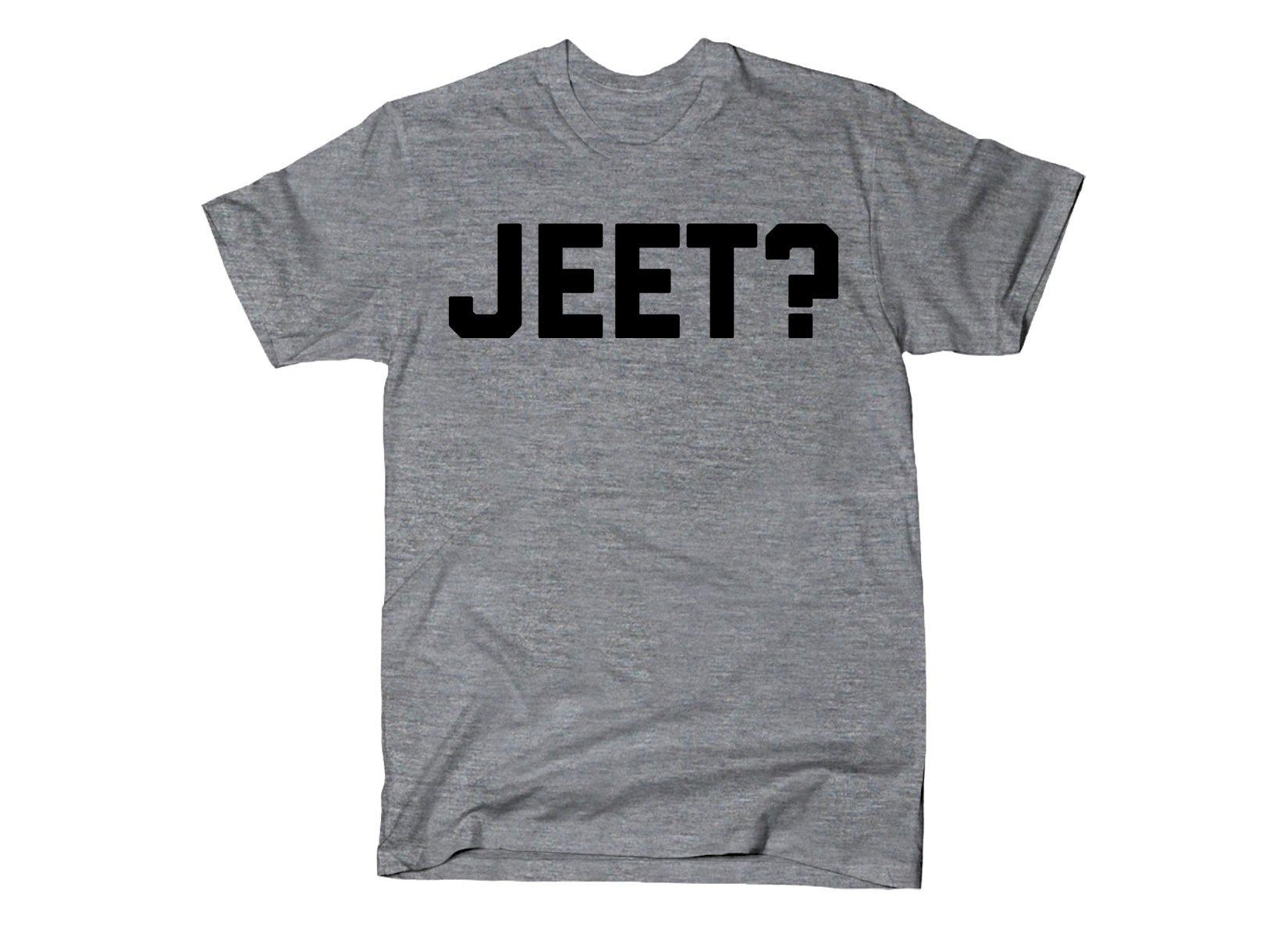Jeet? on Mens T-Shirt