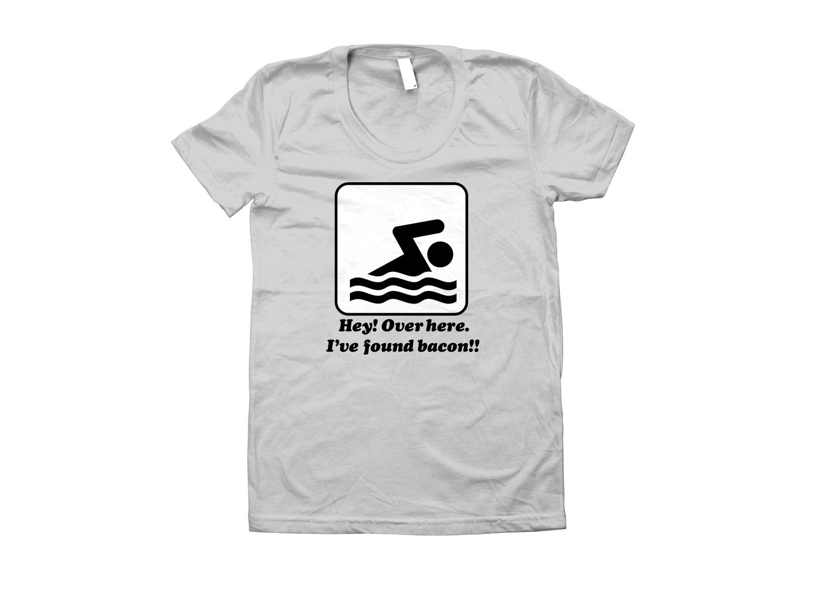 I've Found Bacon! on Juniors T-Shirt