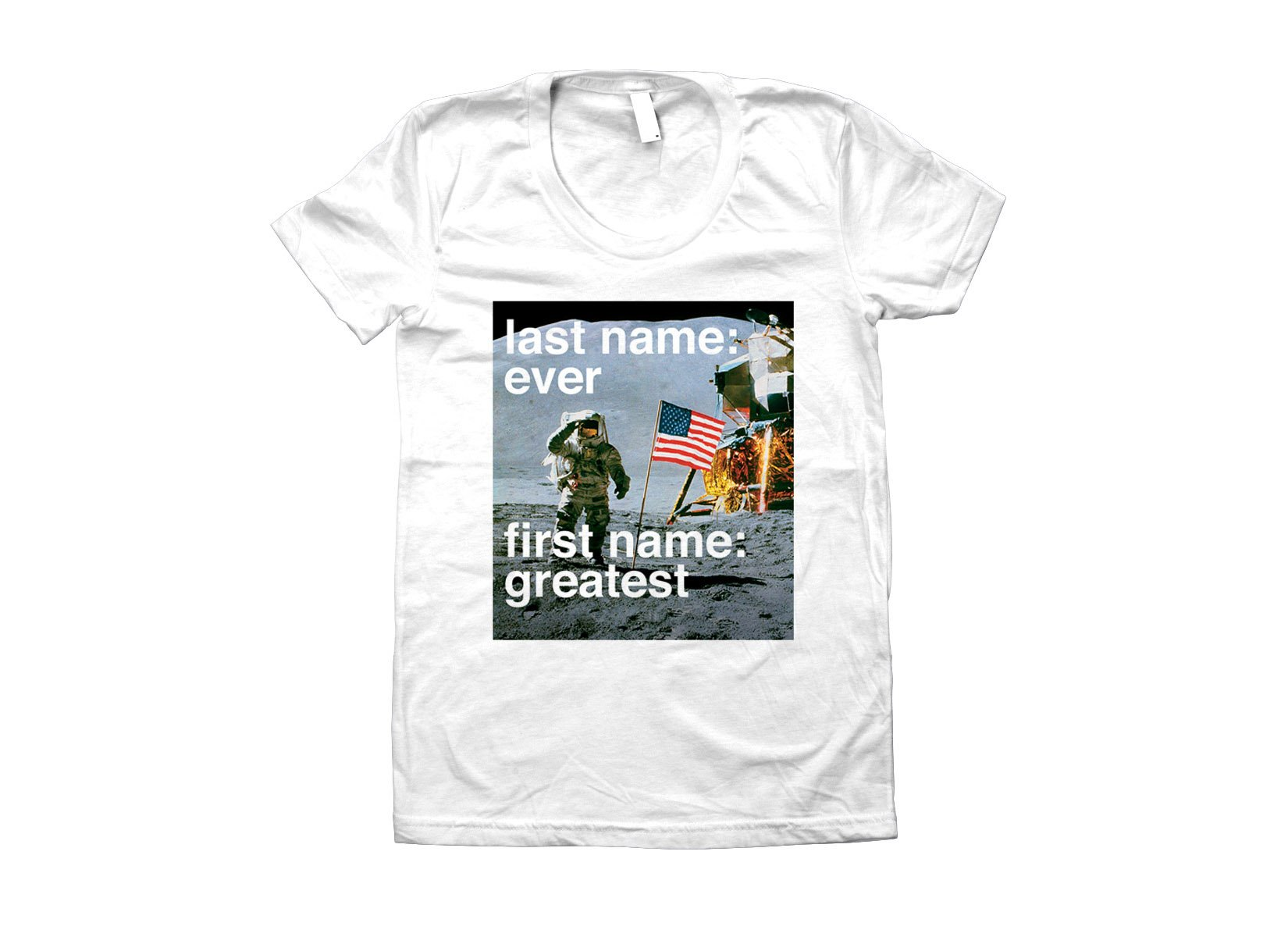 Last Name: Ever, First Name: Greatest on Juniors T-Shirt