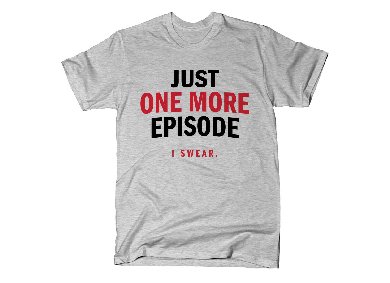 Just One More Episode on Mens T-Shirt