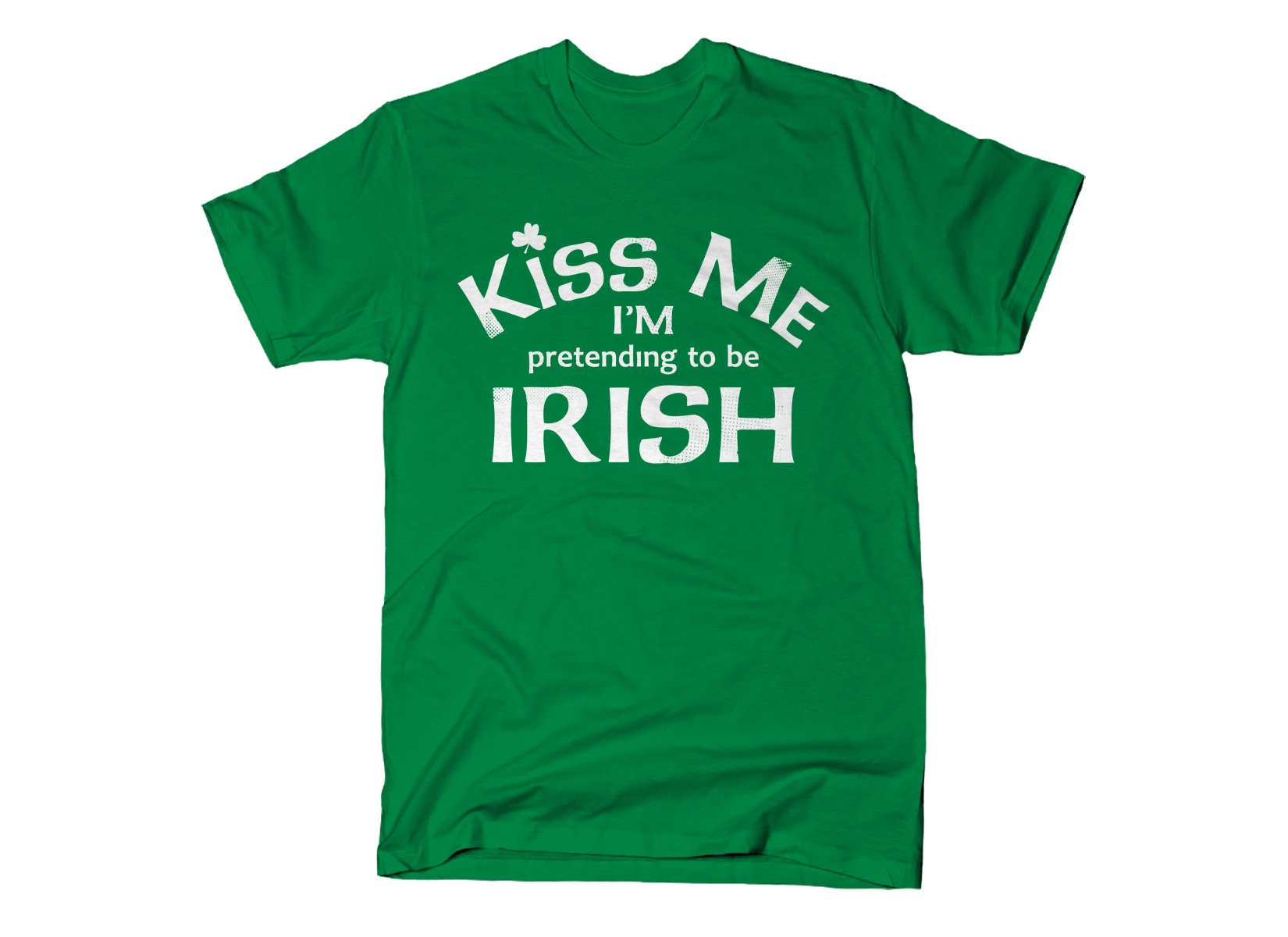 Kiss Me I'm Pretending To Be Irish on Mens T-Shirt