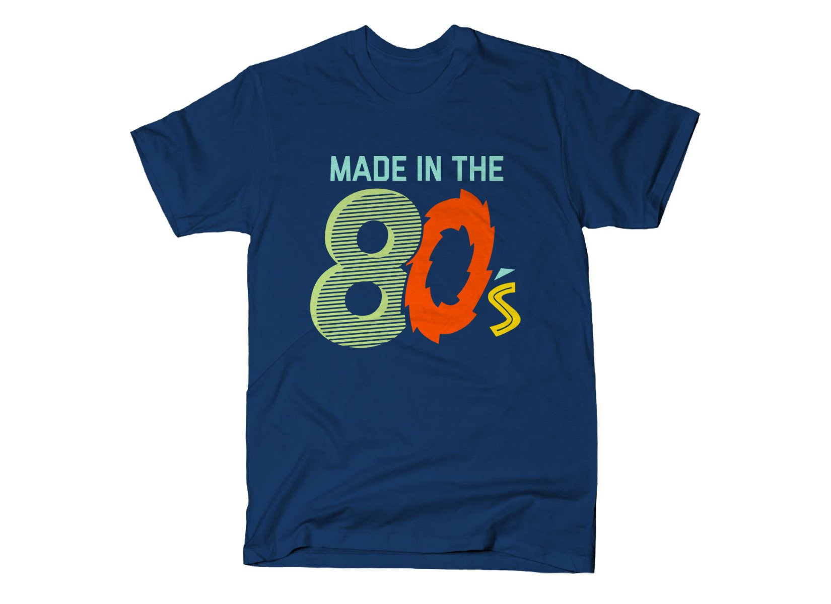 Made In The 80's on Mens T-Shirt