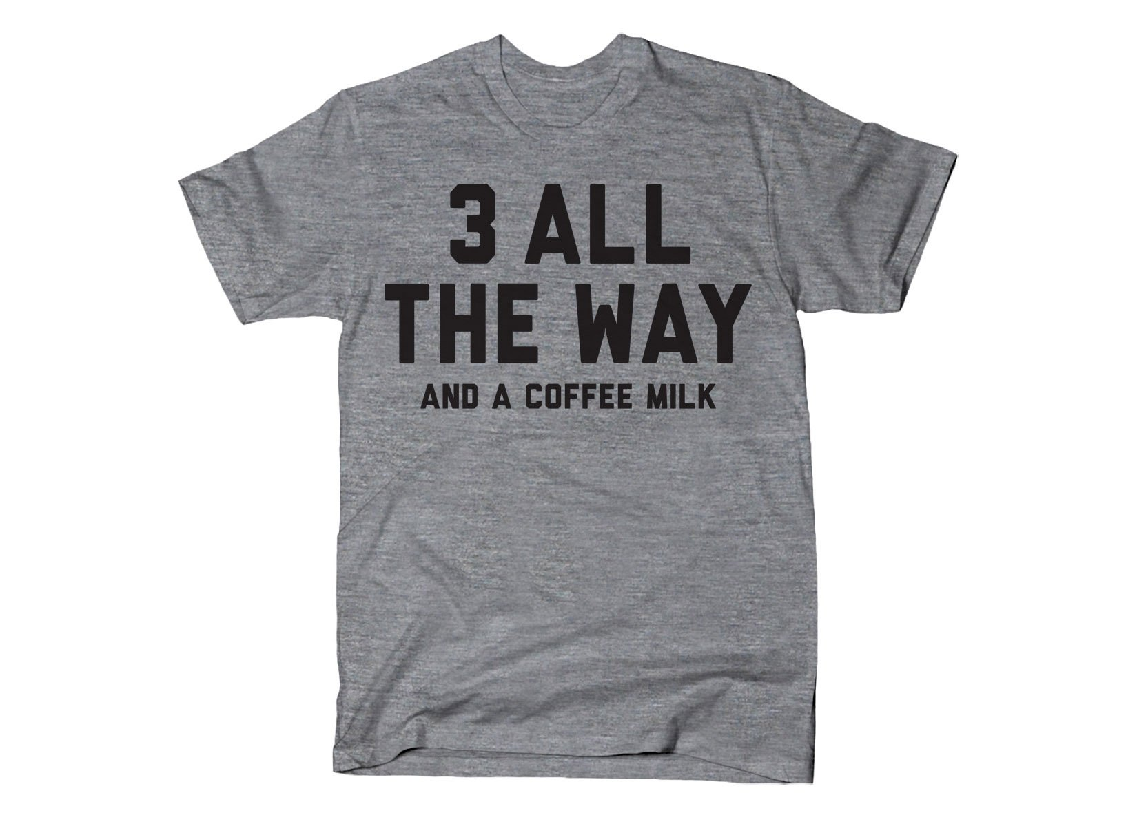 3 All The Way on Mens T-Shirt