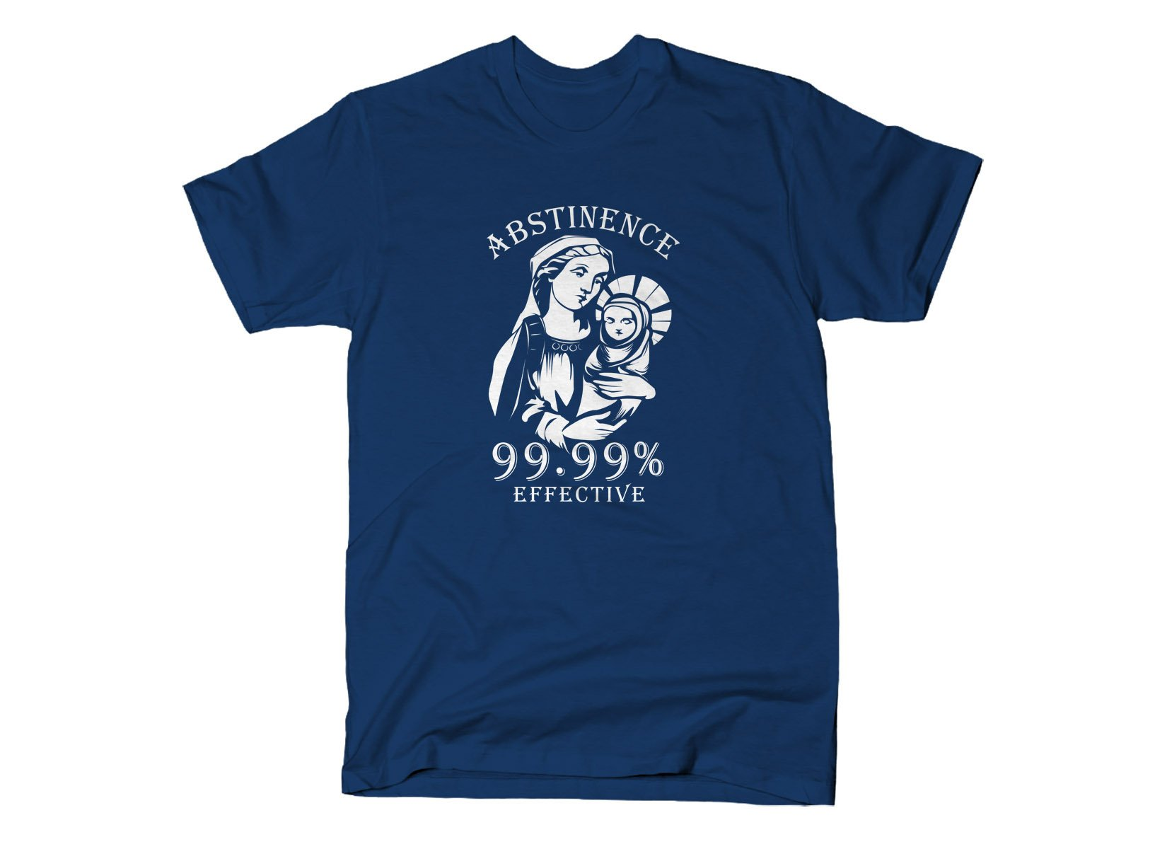 Abstinence, 99.99% Effective on Mens T-Shirt