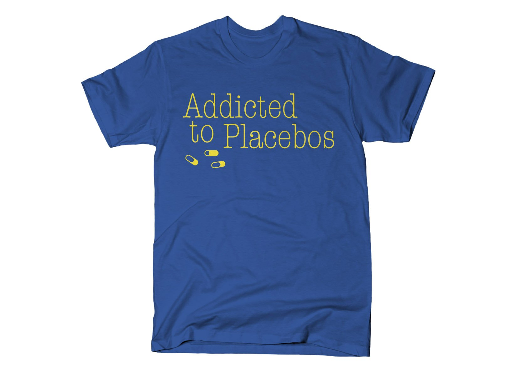 Addicted To Placebos on Mens T-Shirt