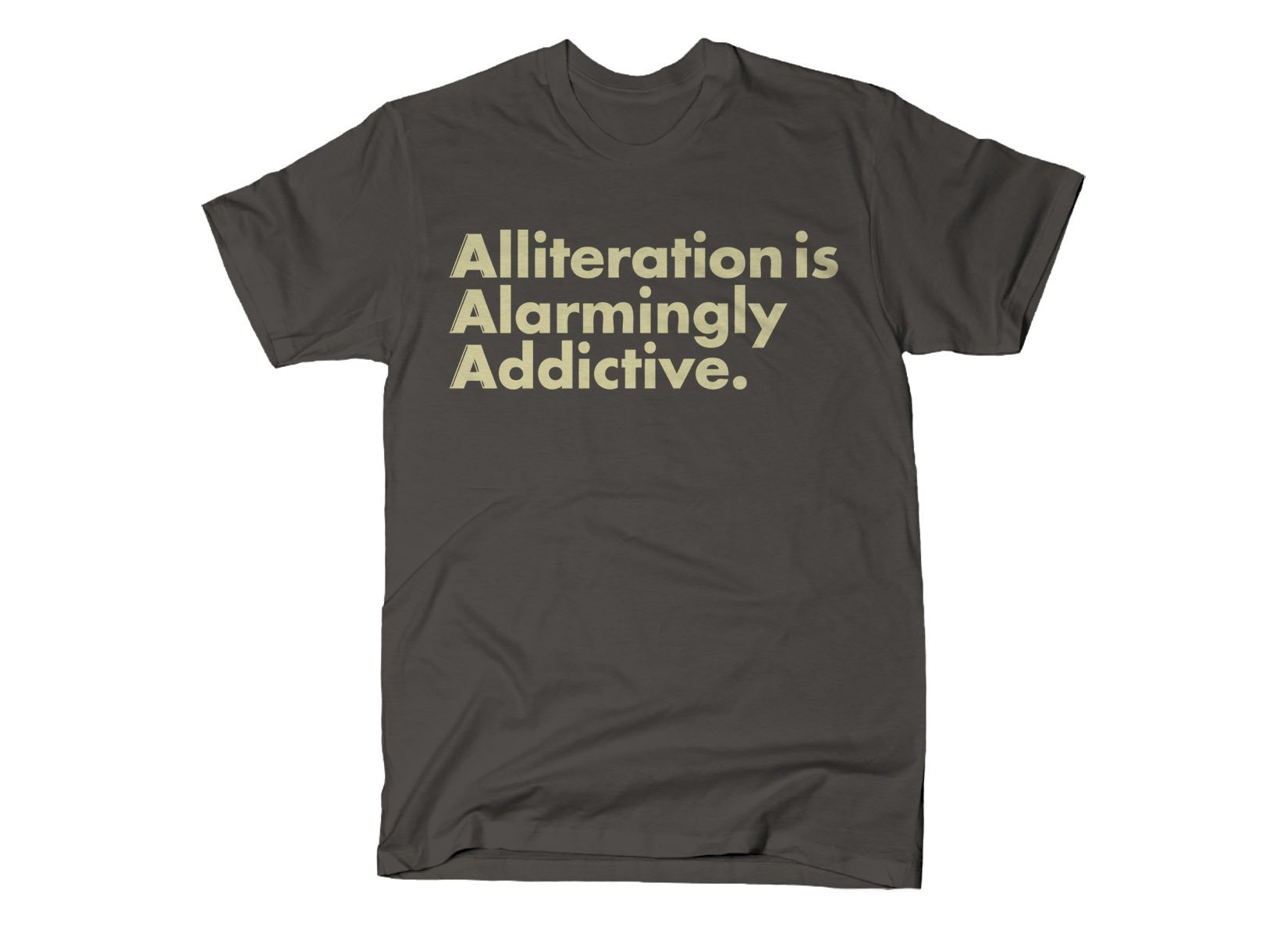 Alliteration Is Alarmingly Addictive on Mens T-Shirt