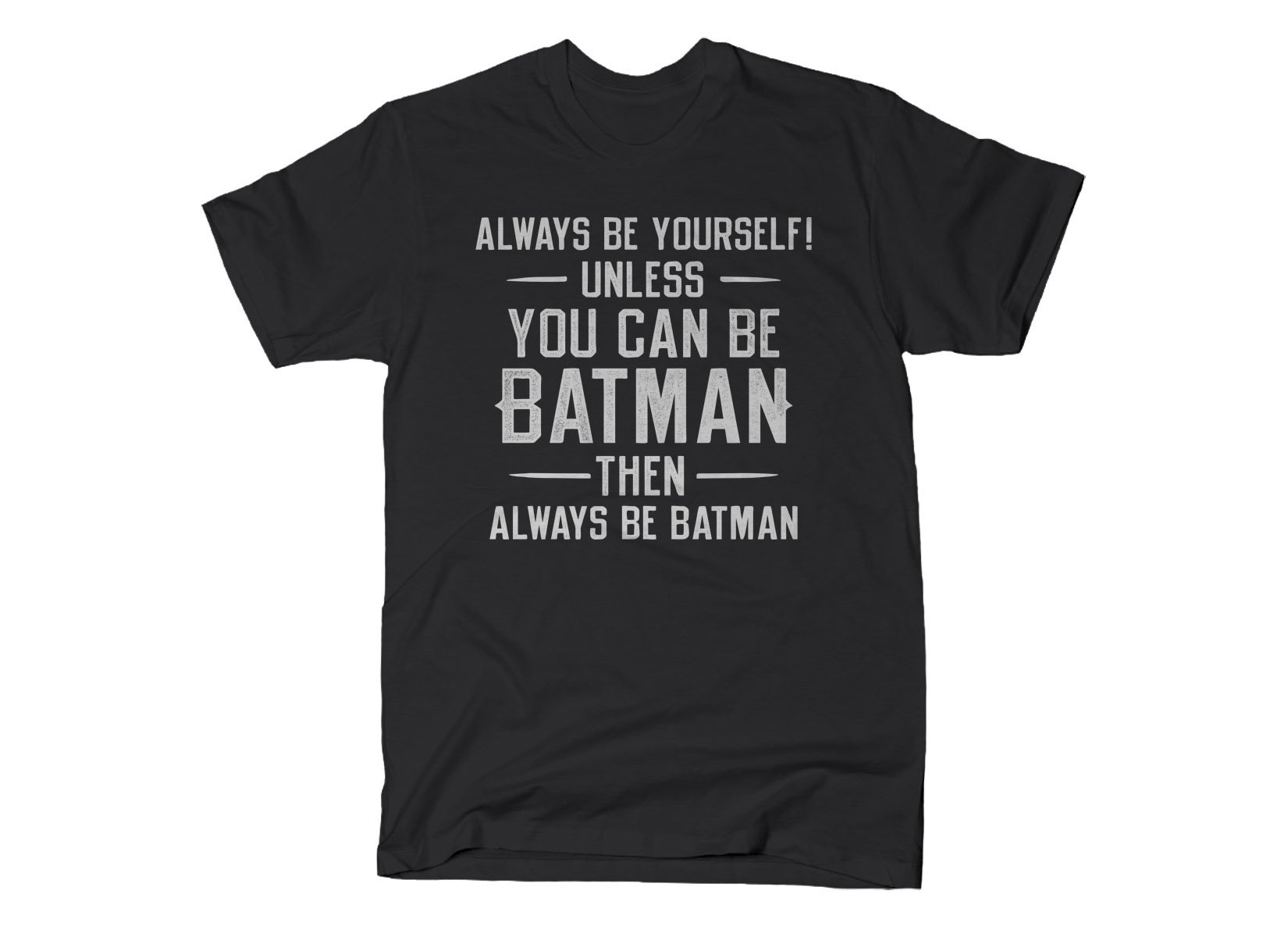 Always Be Yourself on Mens T-Shirt