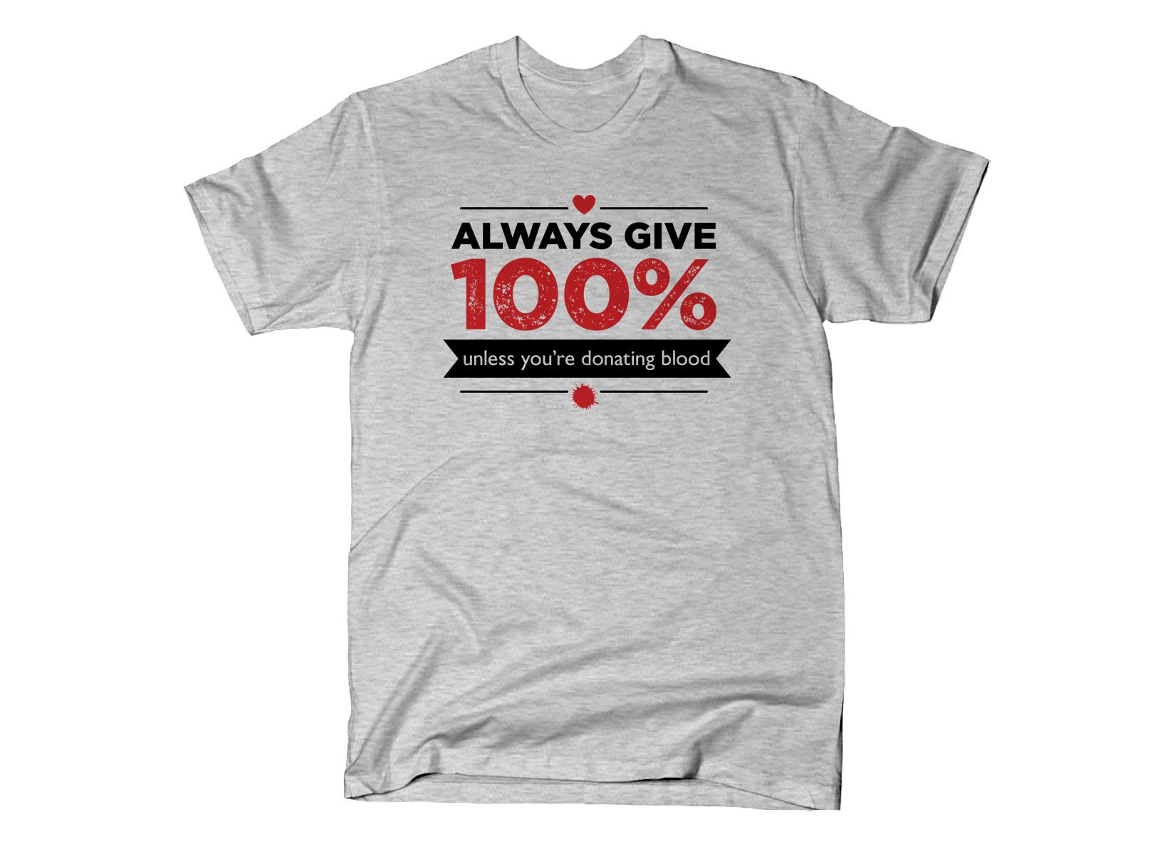 Always Give 100%, Unless You're Donating Blood on Mens T-Shirt