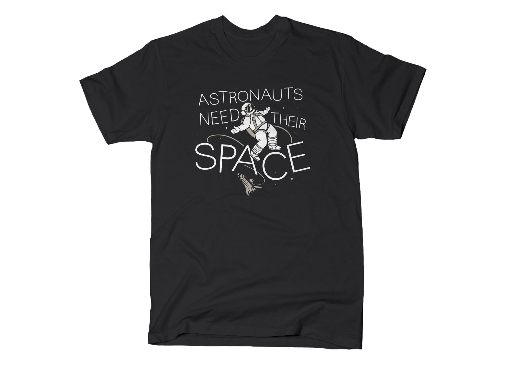 Astronauts Need Their Space on Mens T-Shirt