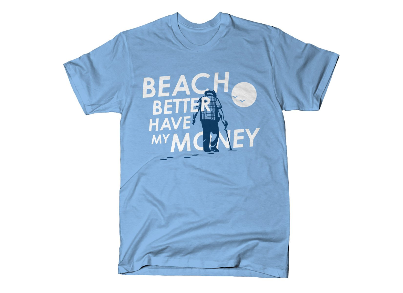 Beach Better Have My Money on Mens T-Shirt
