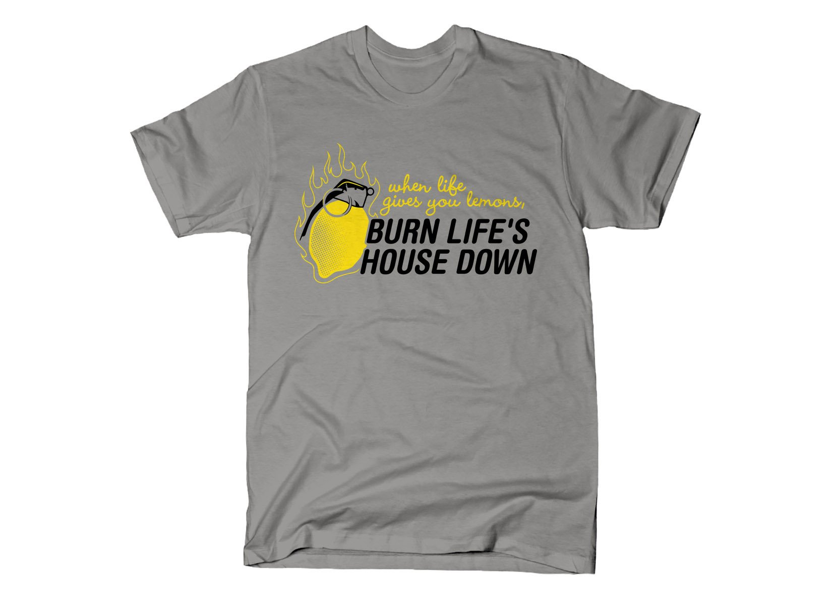 Burn Life's House Down on Mens T-Shirt