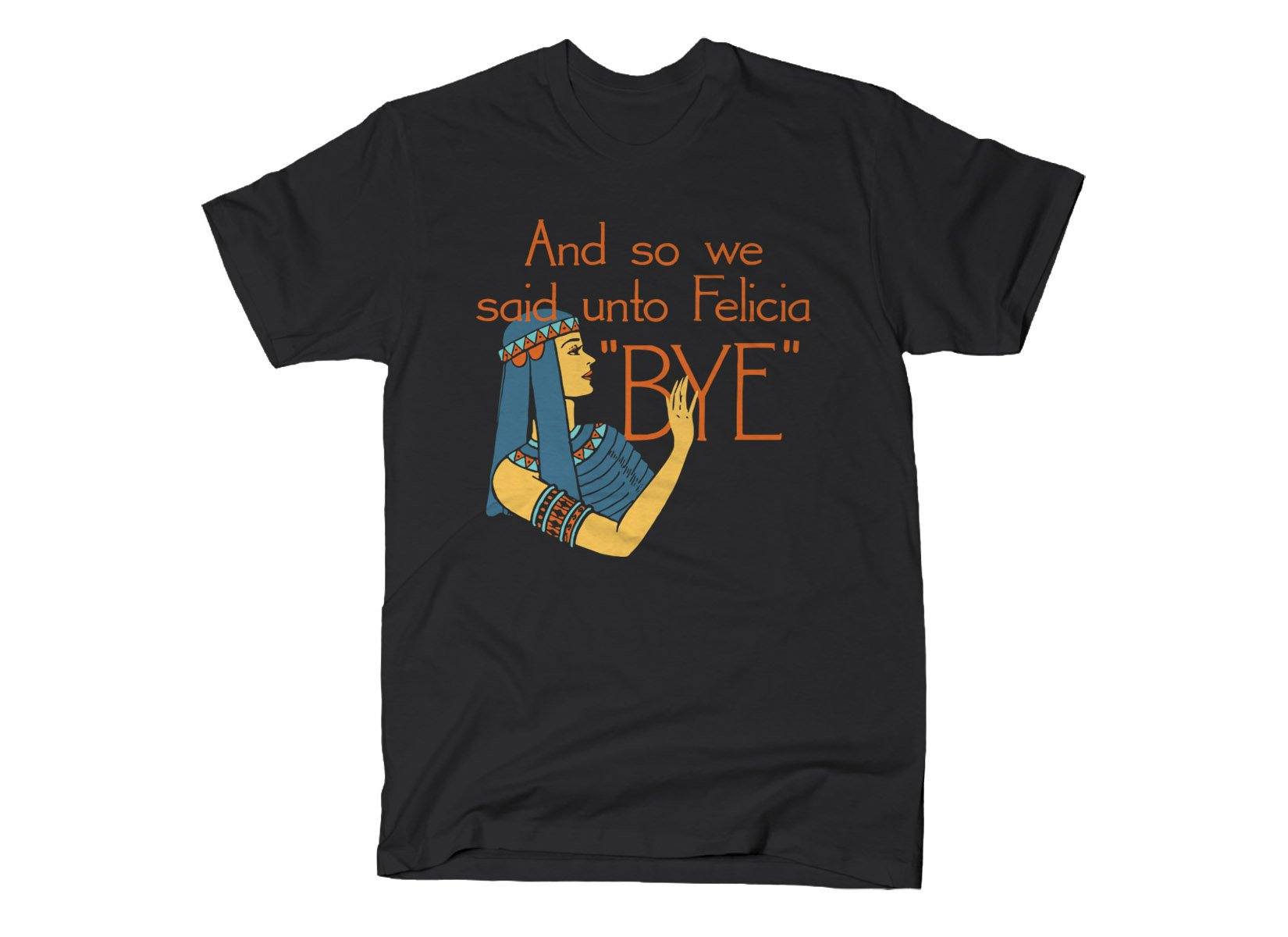 Bye Felicia on Mens T-Shirt