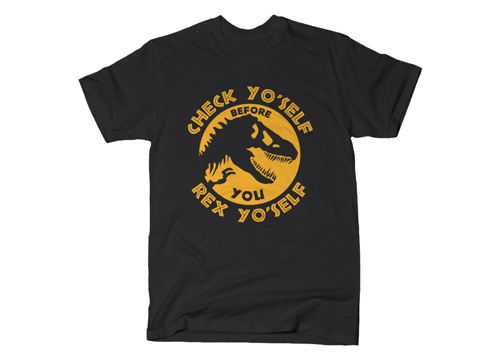 Check Yo'Self Before You Rex Yo'Self on Mens T-Shirt