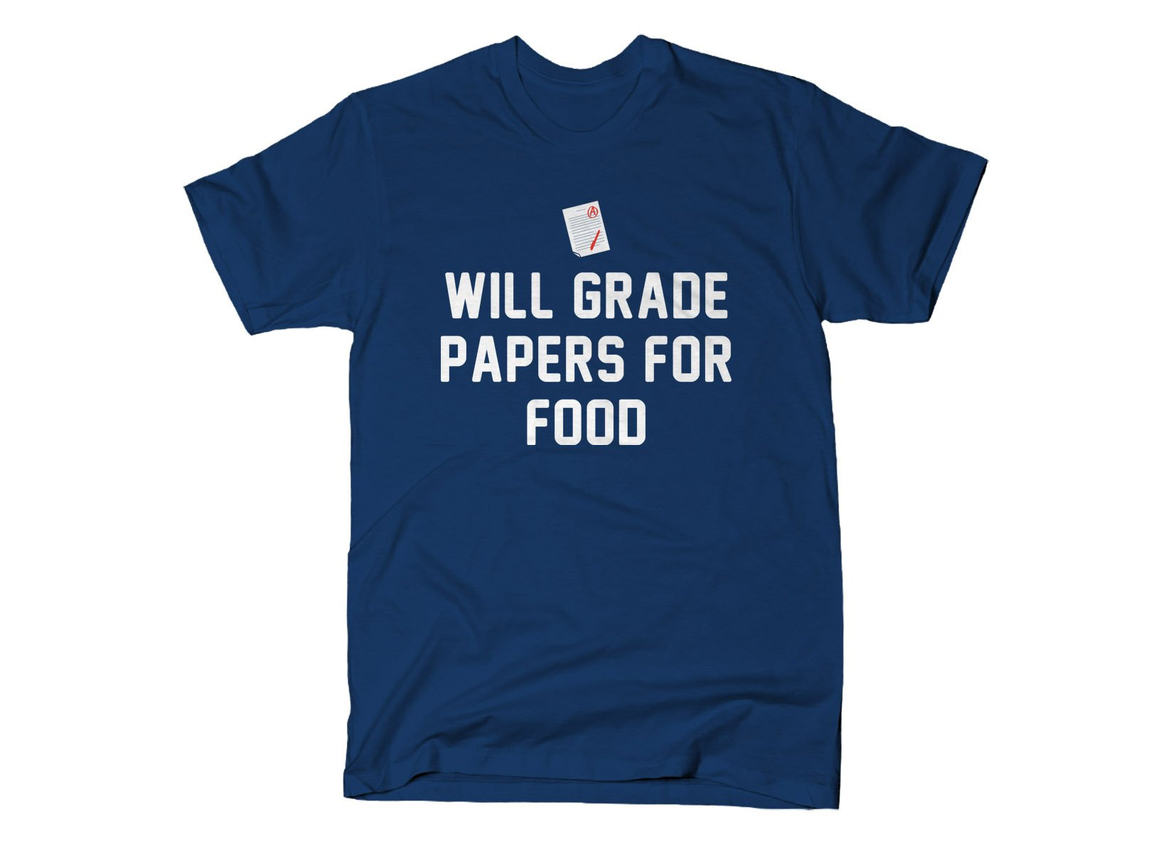 Will Grade Papers For Food on Mens T-Shirt