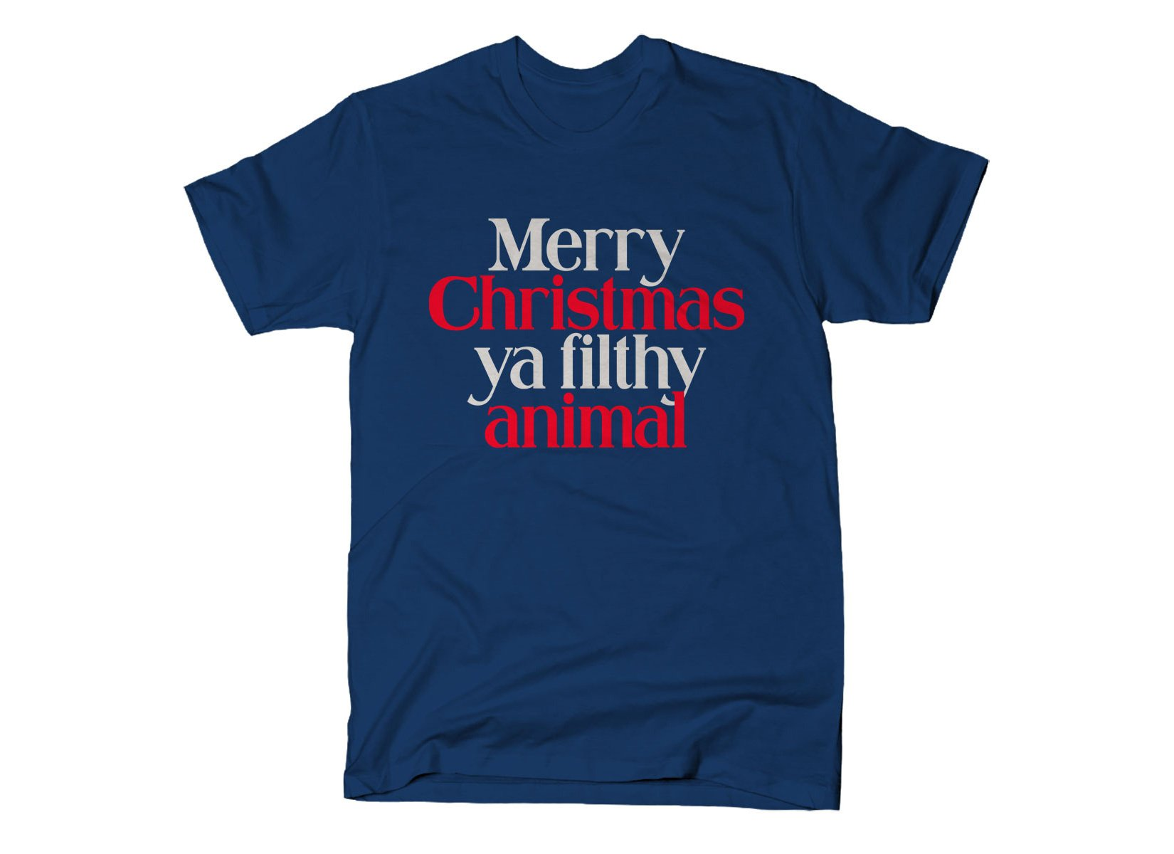 Merry Christmas Ya Filthy Animal on Mens T-Shirt