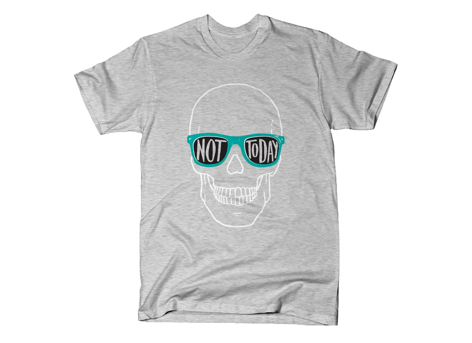 Not Today on Mens T-Shirt
