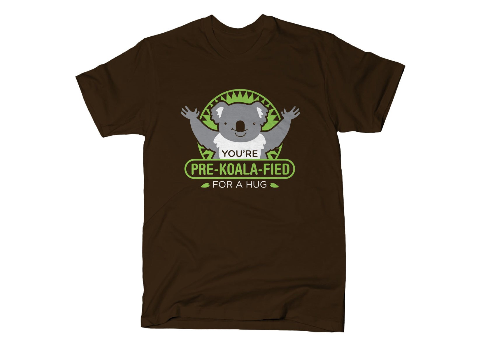 You're Pre-Koala-Fied For A Hug on Mens T-Shirt