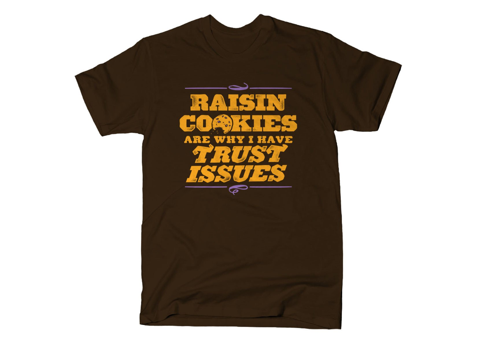 Raisin Cookies Are Why I Have Trust Issues on Mens T-Shirt