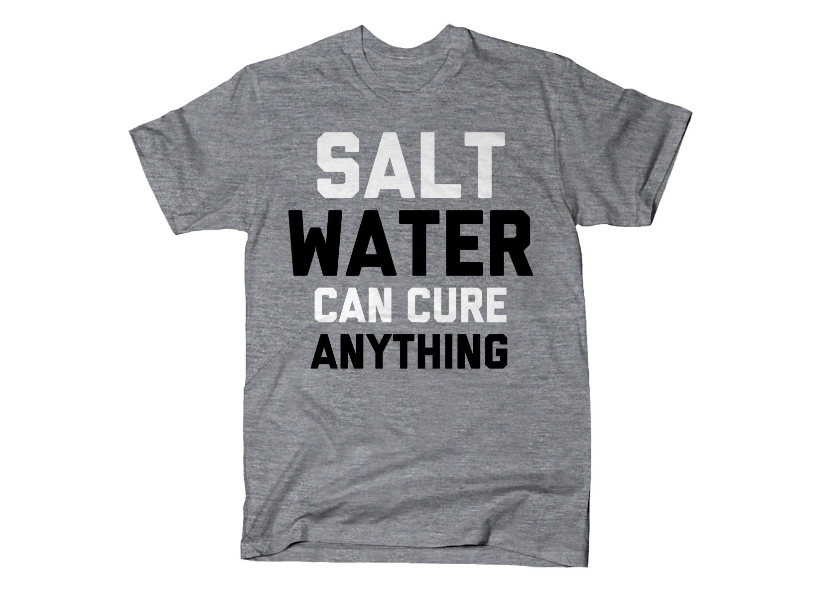 Salt Water Can Cure Anything on Mens T-Shirt