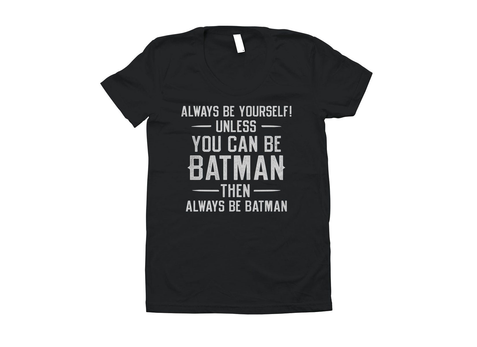 Always Be Yourself on Juniors T-Shirt
