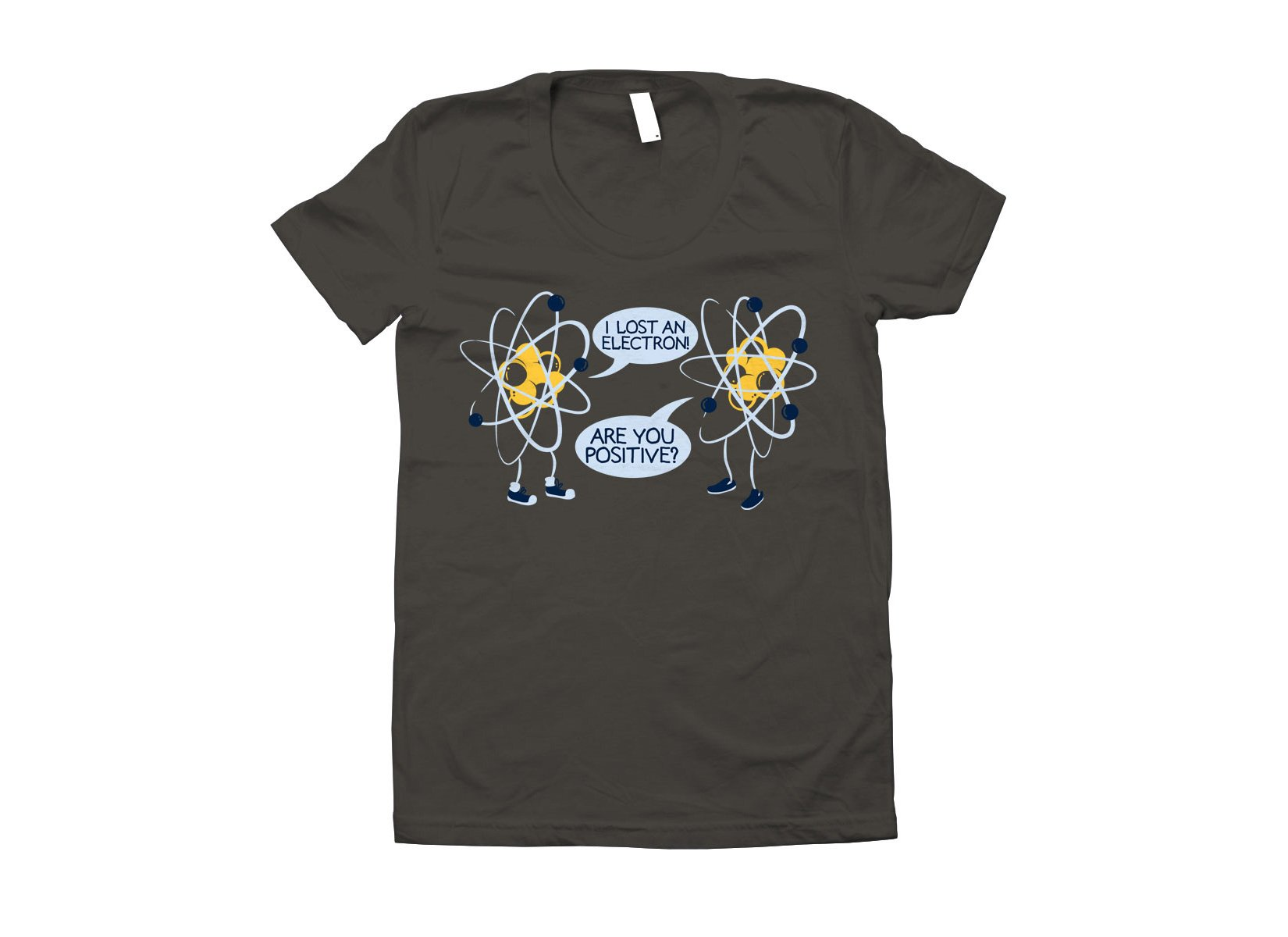 I Lost An Electron. Are You Positive? on Juniors T-Shirt