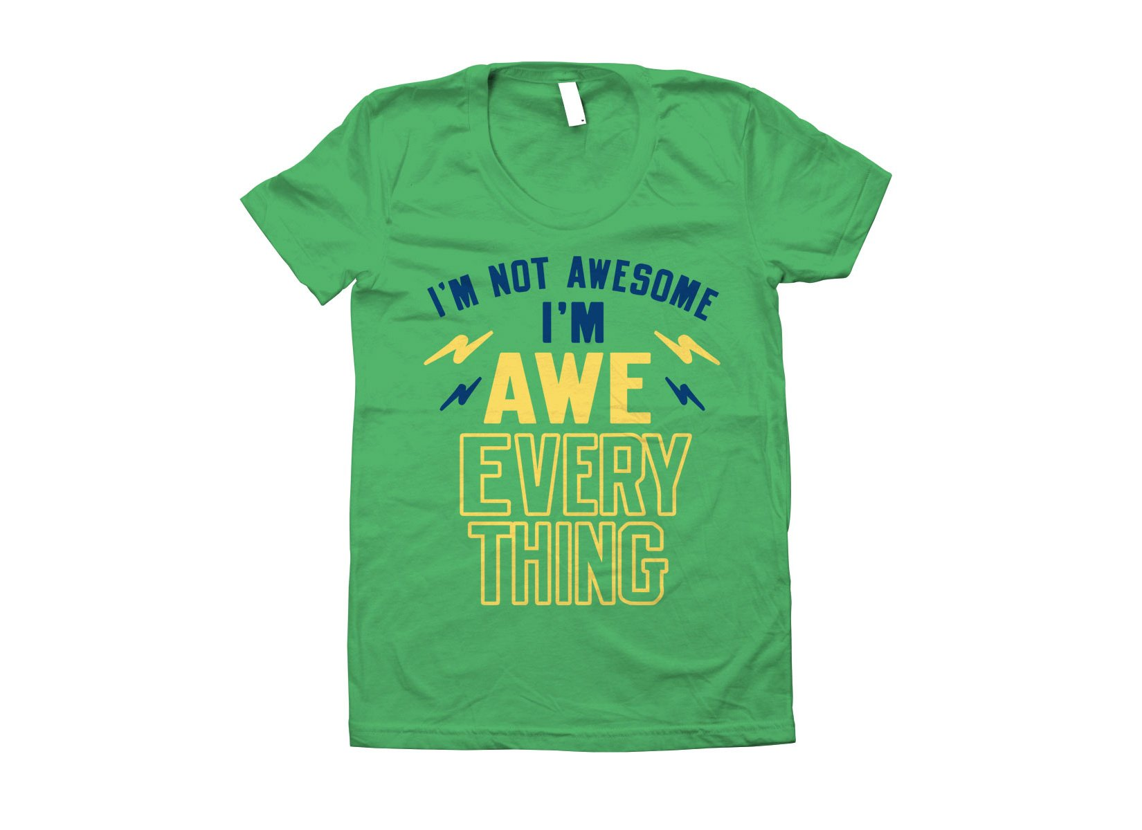 I'm Not Awesome, I'm Awe-Everything on Juniors T-Shirt