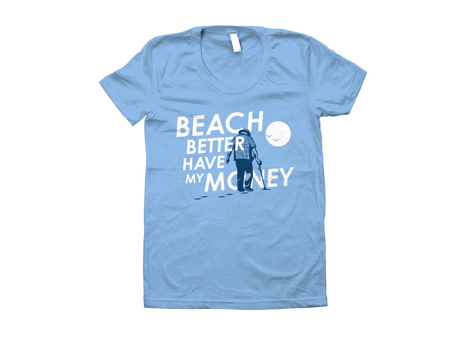 Beach Better Have My Money on Juniors T-Shirt
