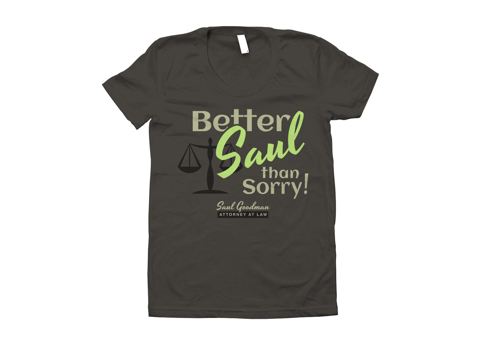 Better Saul Than Sorry! on Juniors T-Shirt