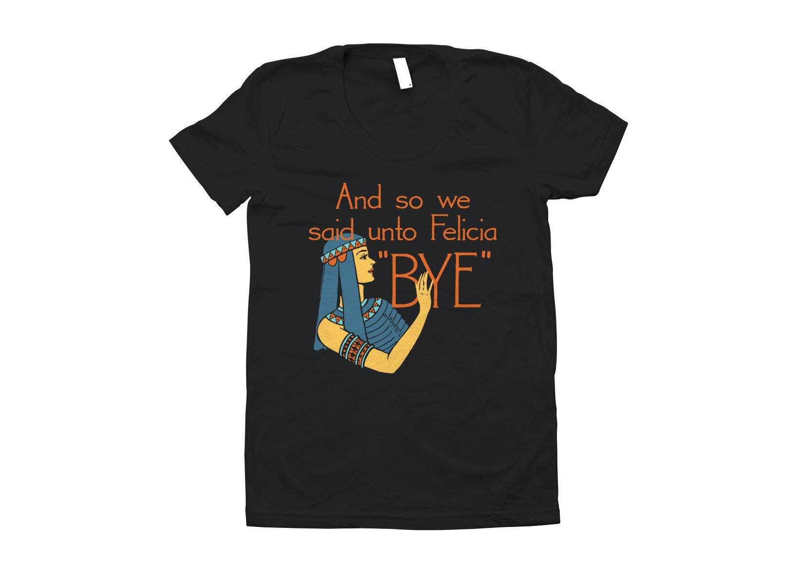 Bye Felicia on Juniors T-Shirt