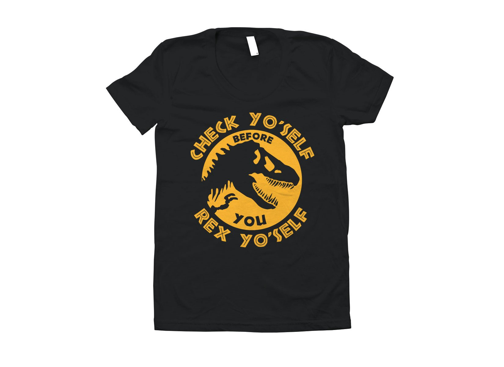 Check Yo'Self Before You Rex Yo'Self on Juniors T-Shirt