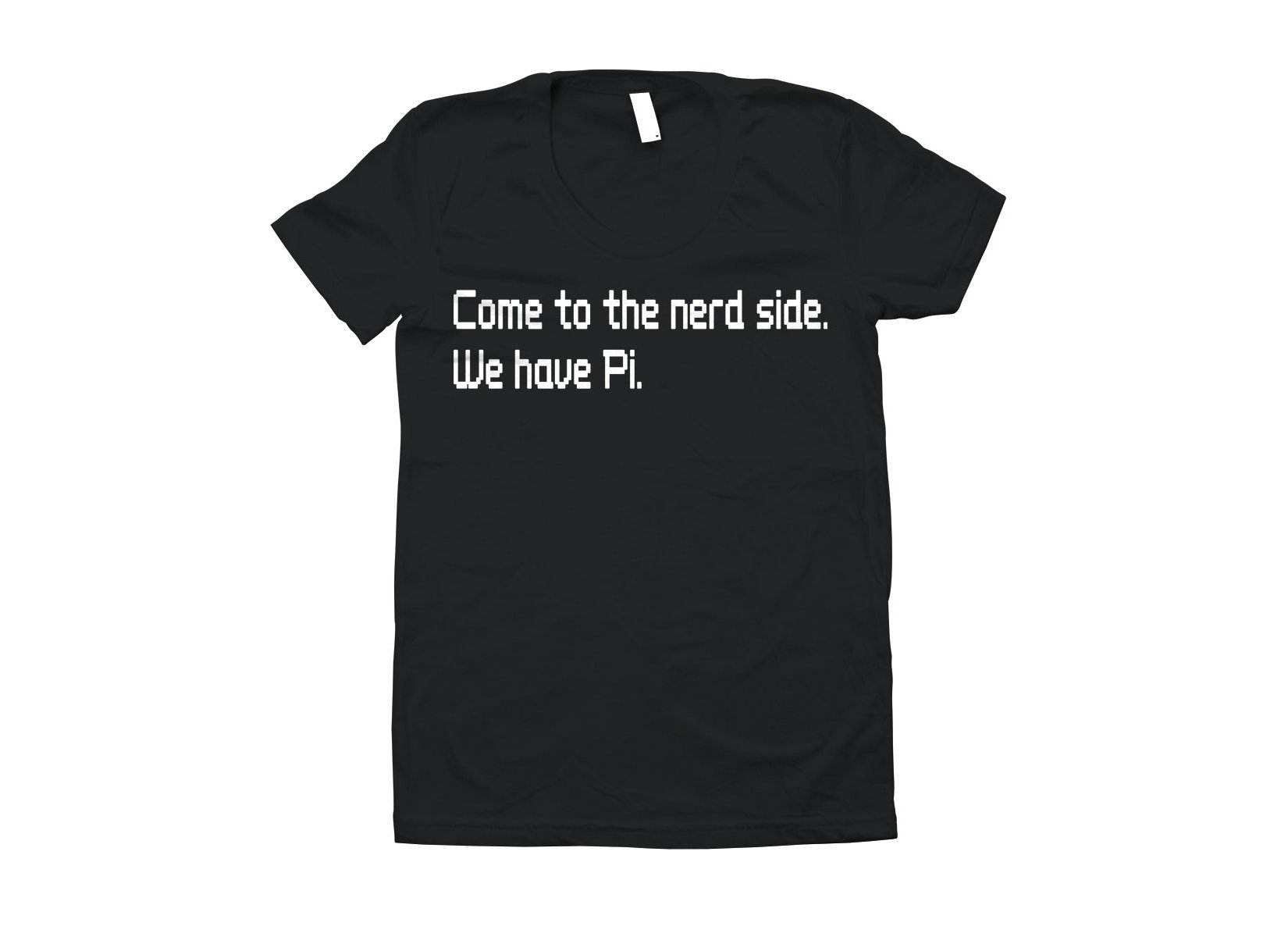 Come To The Nerd Side. We Have Pi. on Juniors T-Shirt