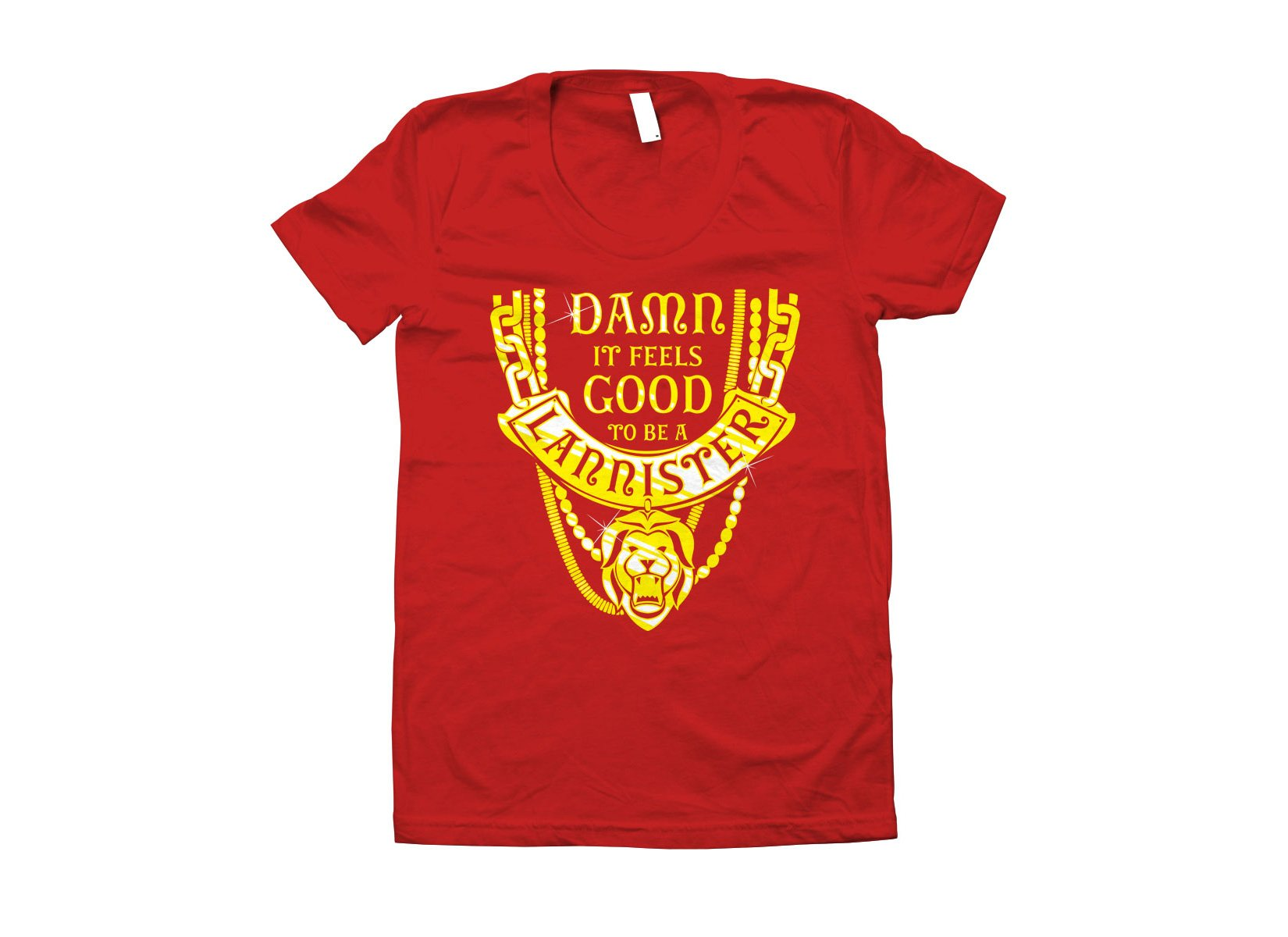 Damn It Feels Good To Be A Lannister on Juniors T-Shirt