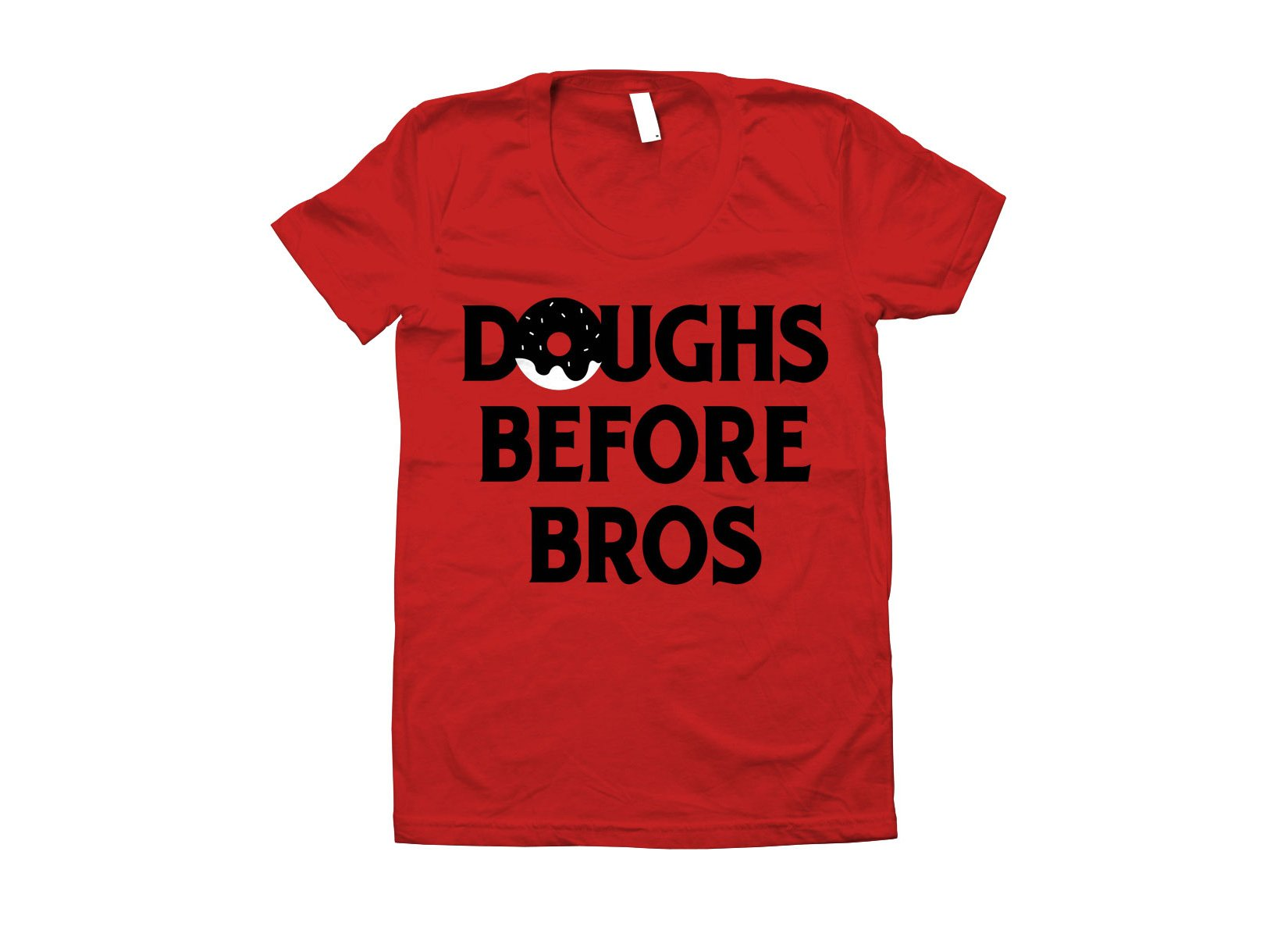 Doughs Before Bros on Juniors T-Shirt
