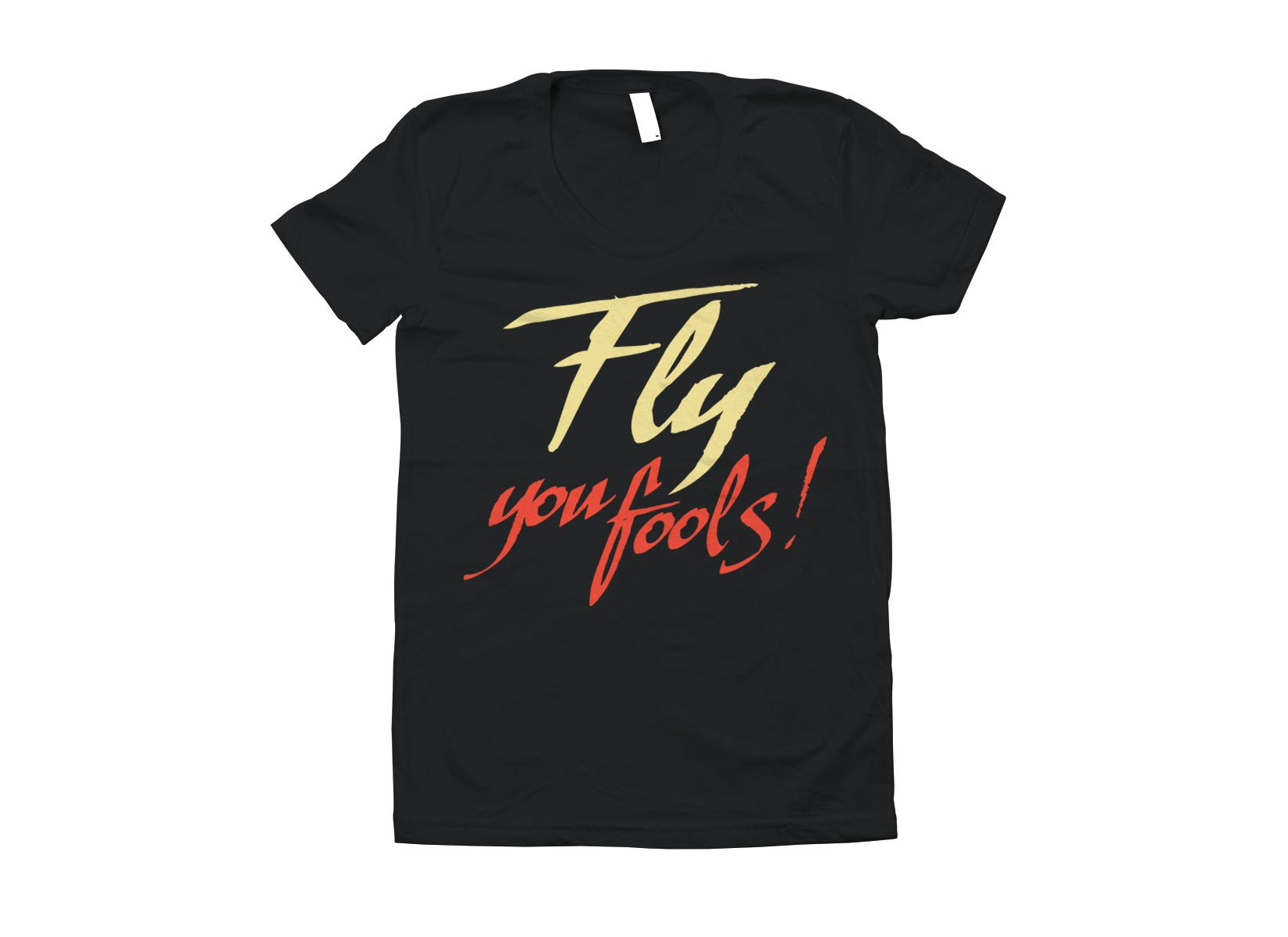 Fly You Fools! on Juniors T-Shirt