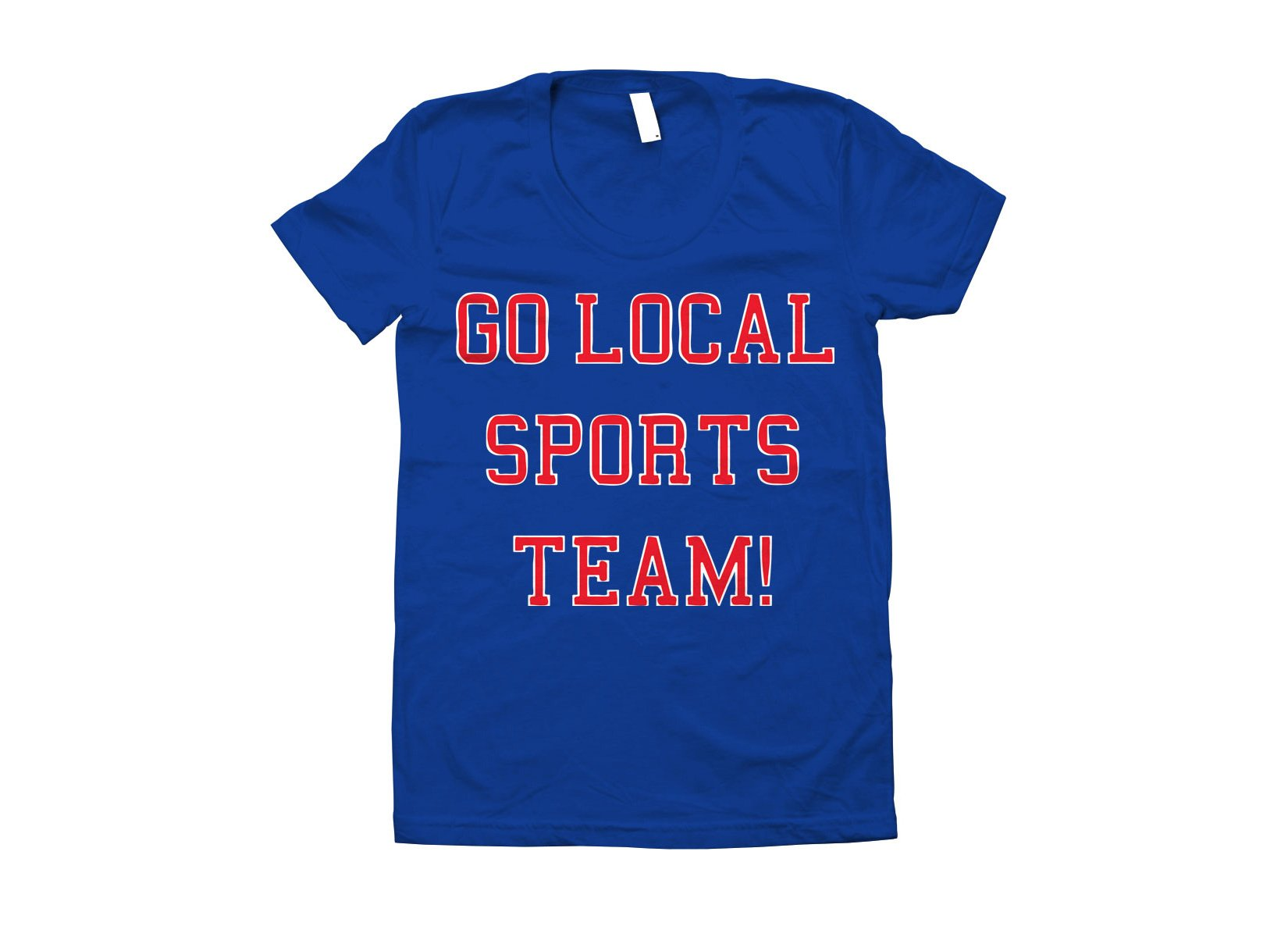 Go Local Sports Team! on Juniors T-Shirt