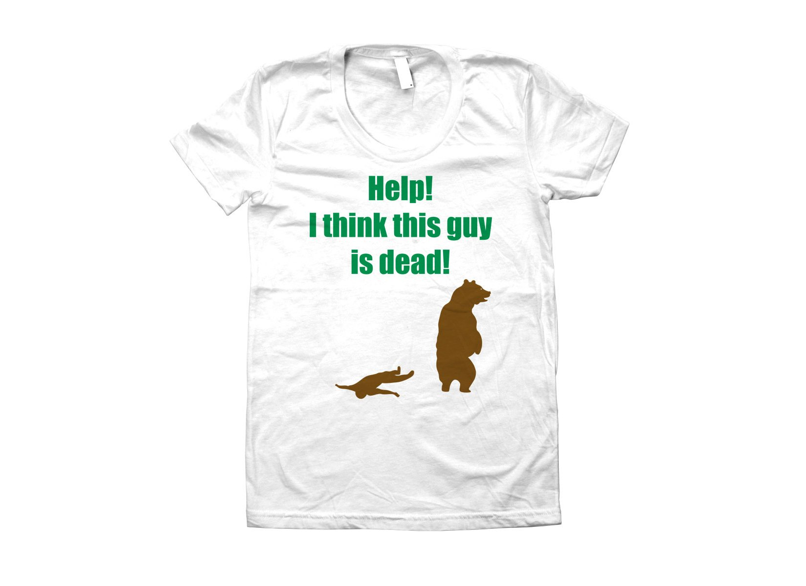 Help! I Think This Guy Is Dead! on Juniors T-Shirt
