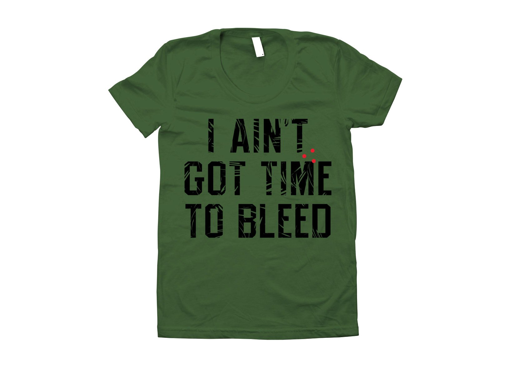 I Ain't Got Time To Bleed on Juniors T-Shirt