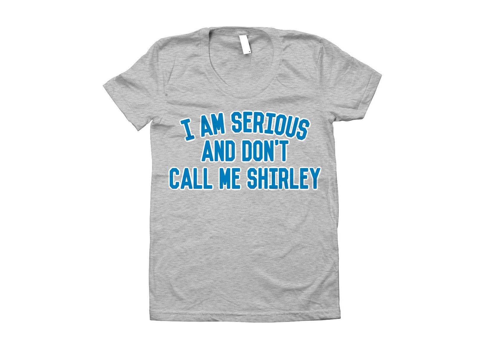 I Am Serious, And Don't Call Me Shirley on Juniors T-Shirt