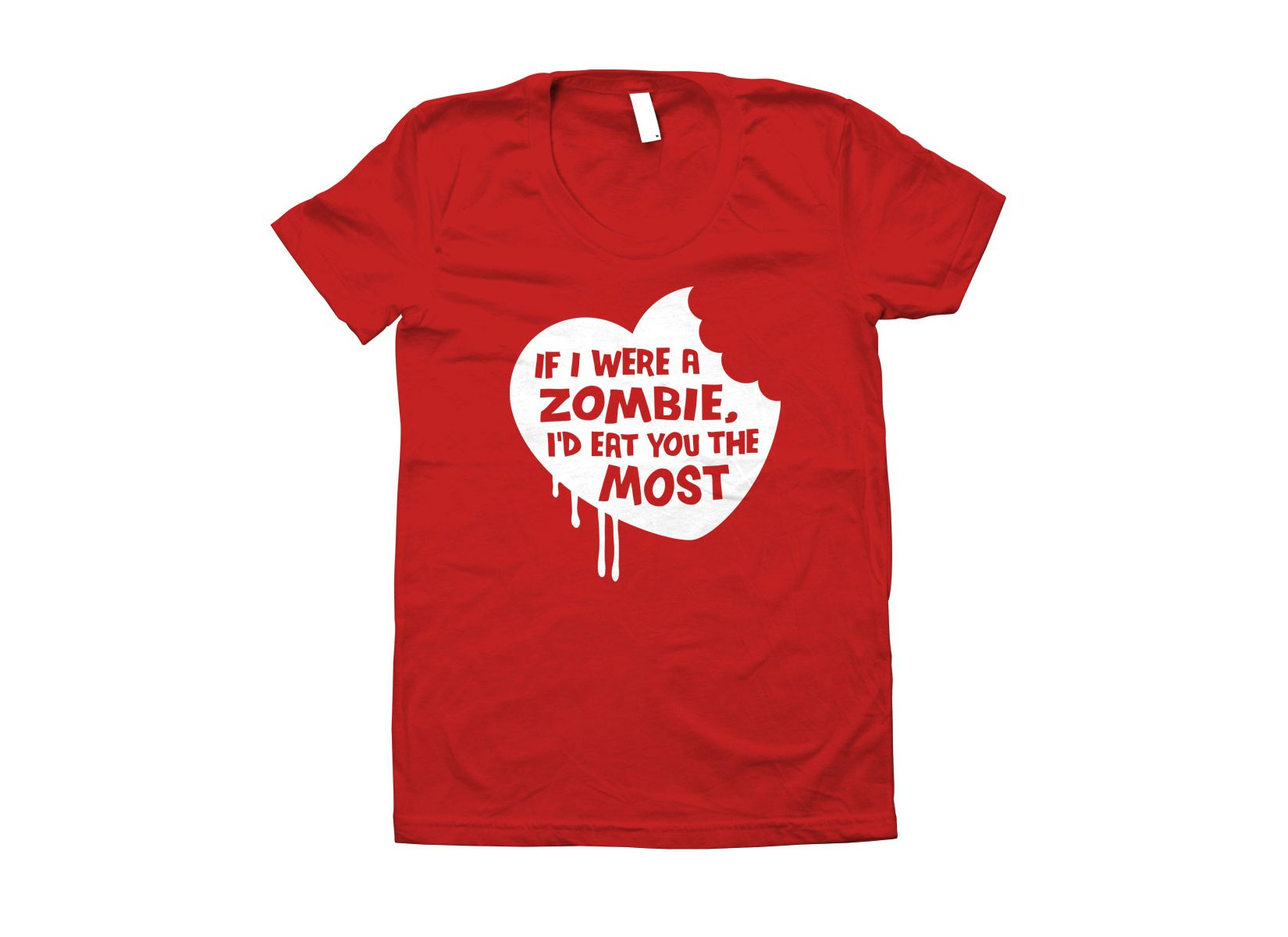 If I Were A Zombie, I'd Eat You The Most on Juniors T-Shirt