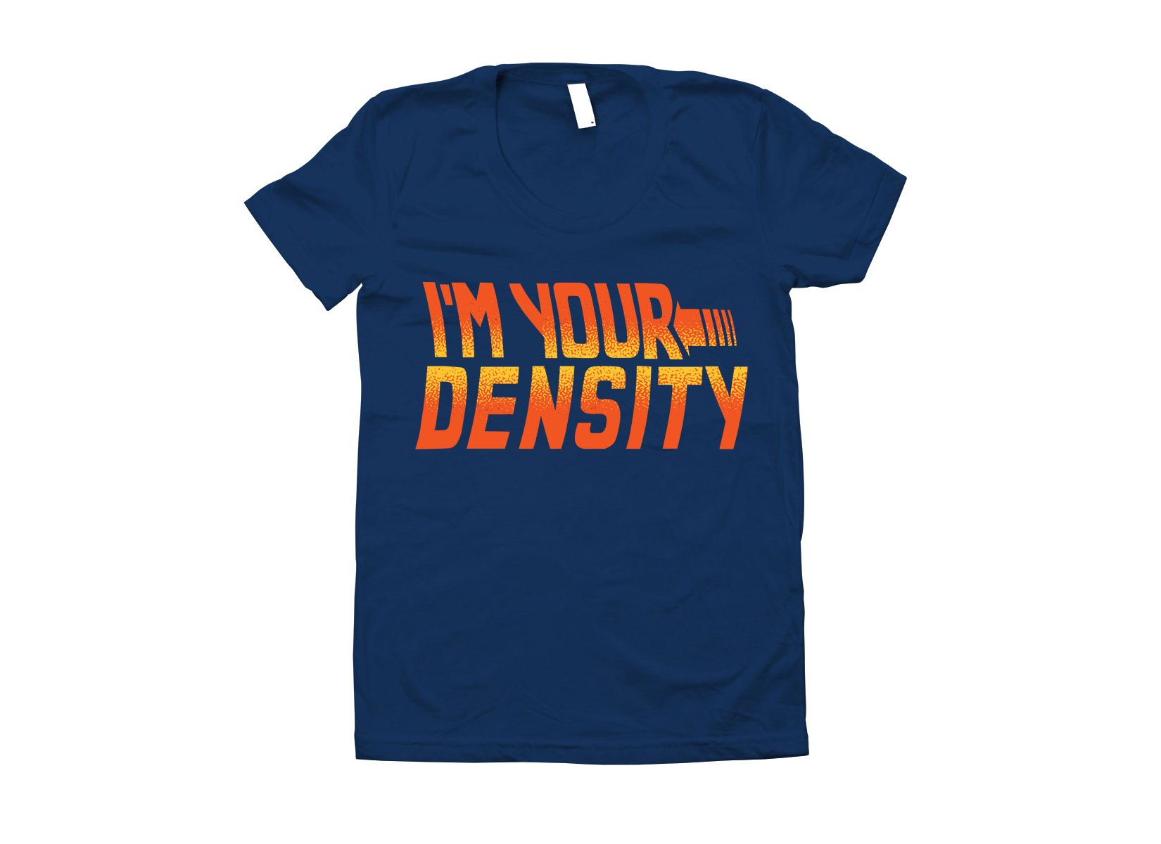 I'm Your Density on Juniors T-Shirt