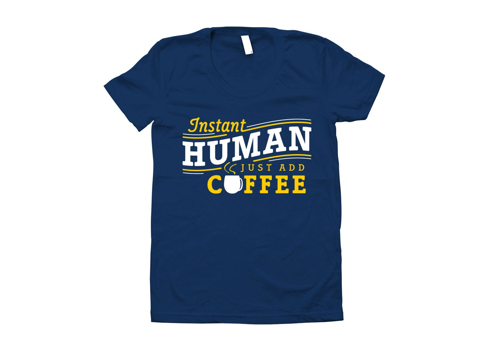 Instant Human Just Add Coffee on Juniors T-Shirt