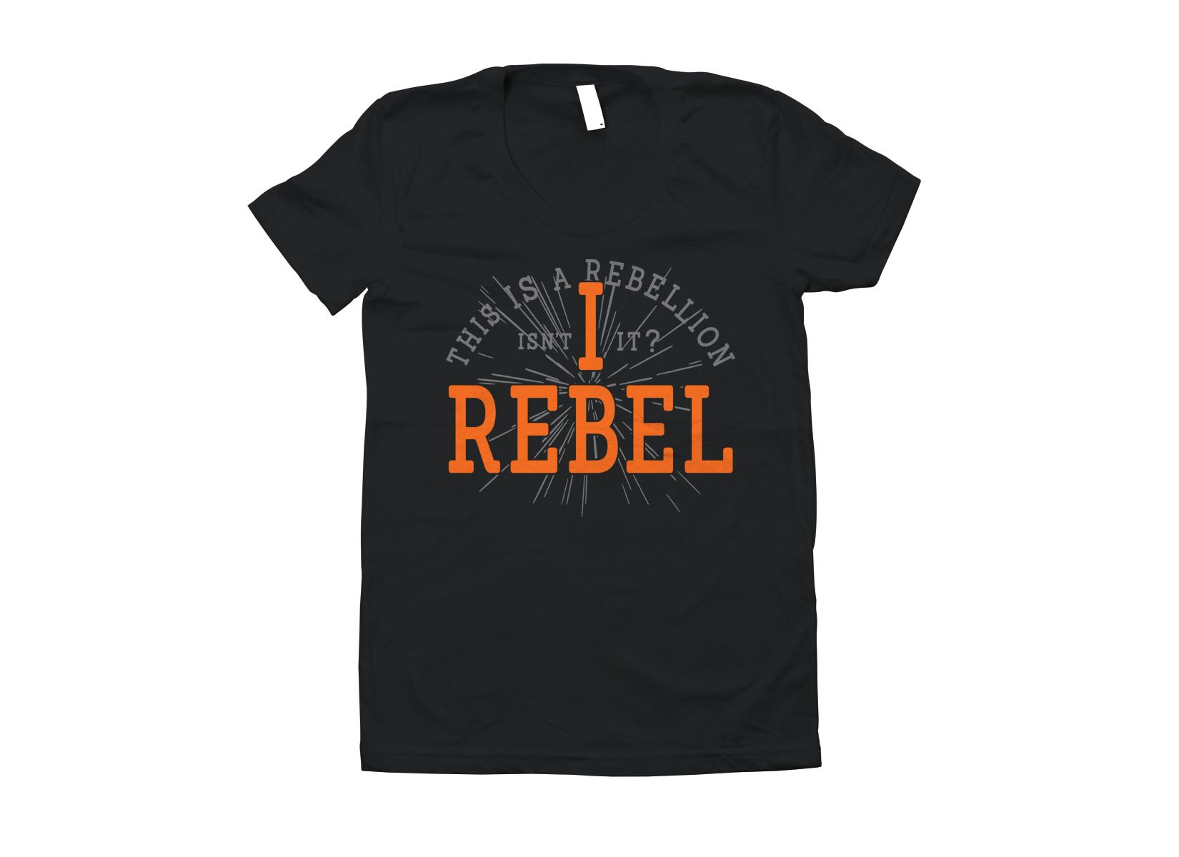 I Rebel on Juniors T-Shirt
