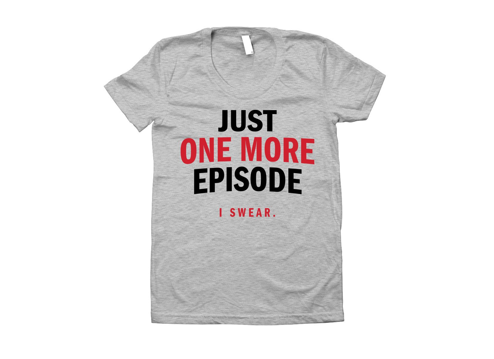 Just One More Episode on Juniors T-Shirt