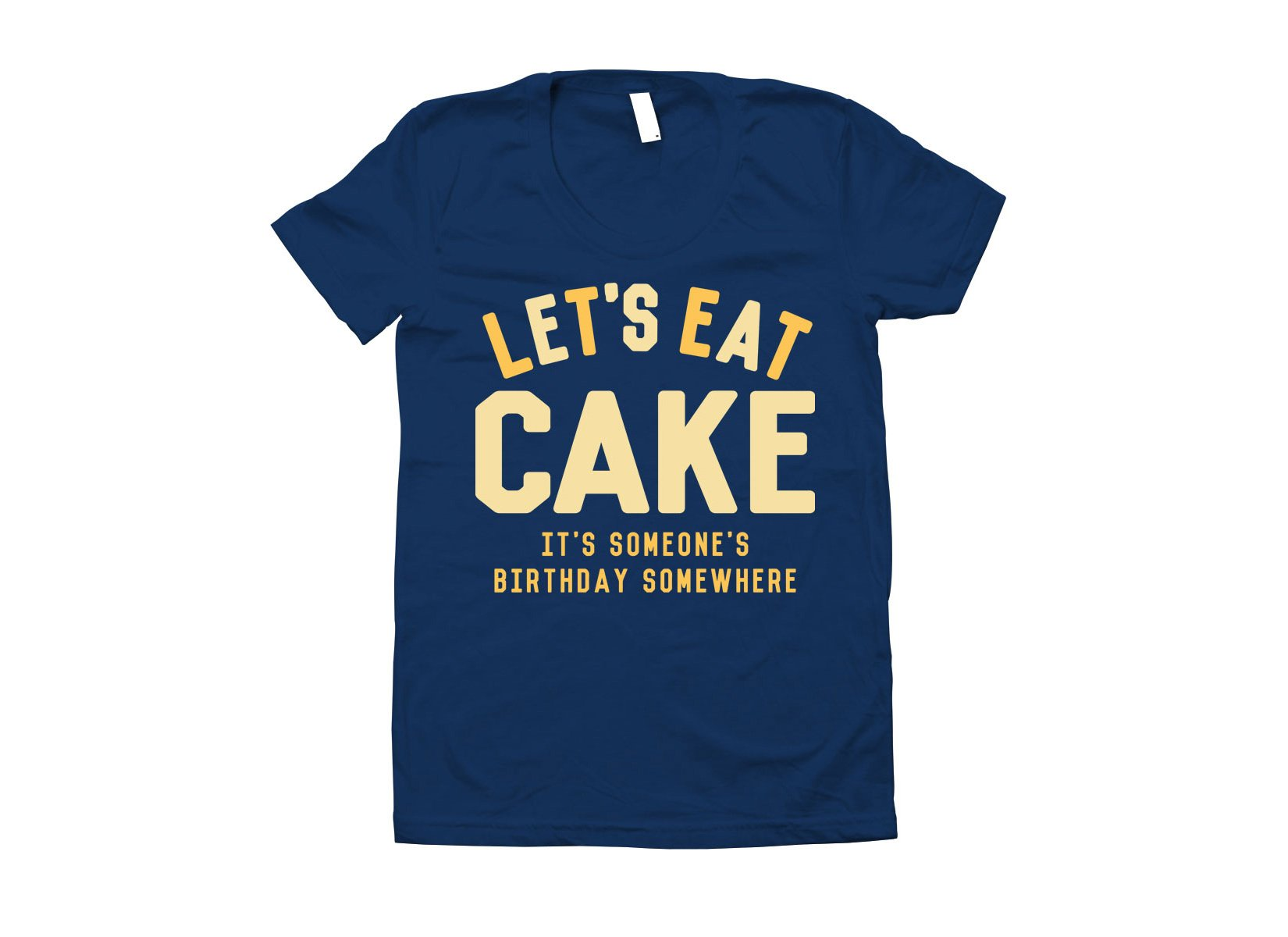 Let's Eat Cake on Juniors T-Shirt