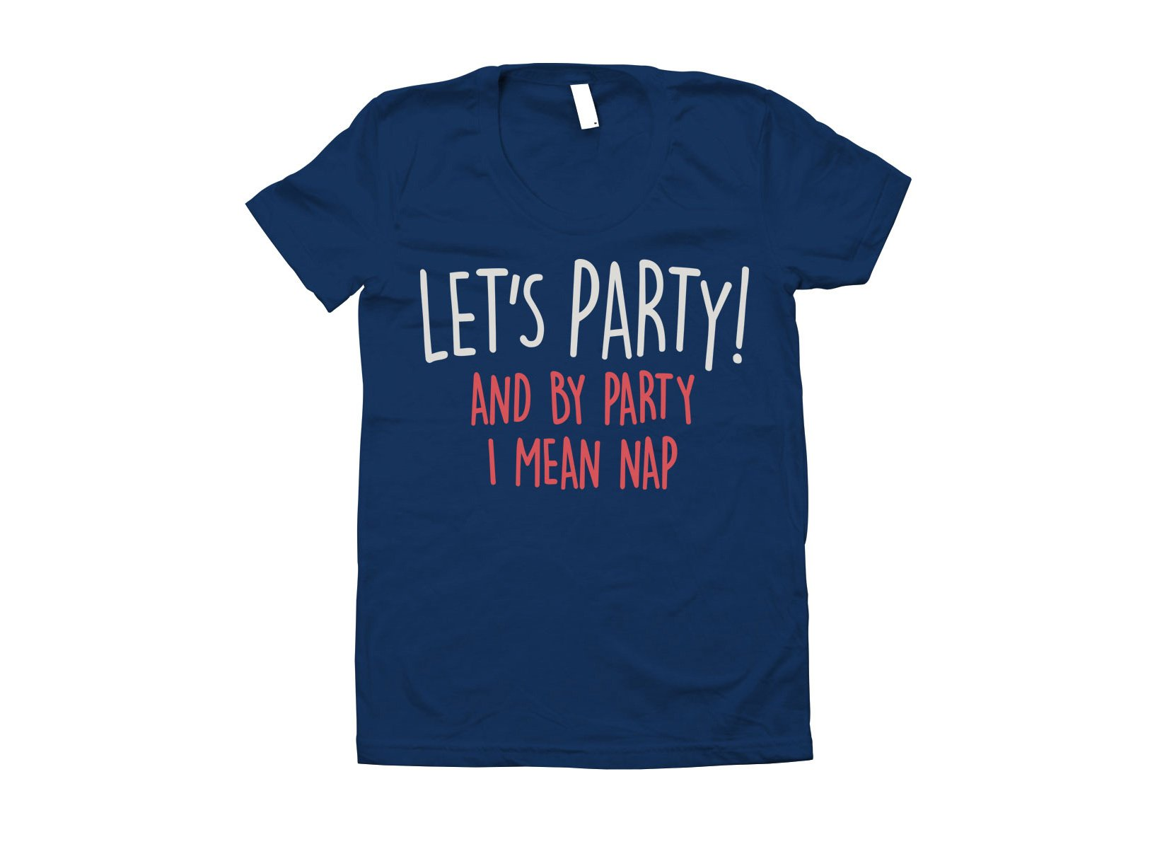 Let's Party! And By Party I Mean Nap on Juniors T-Shirt
