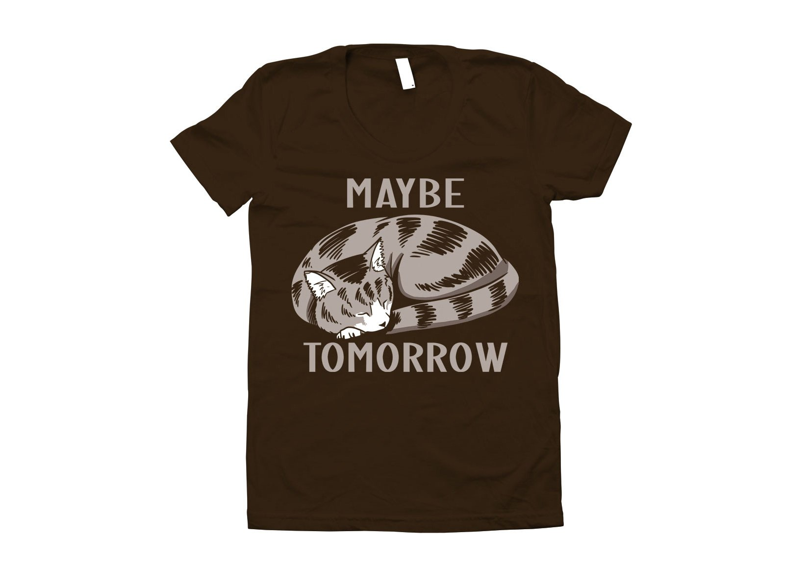 Maybe Tomorrow on Juniors T-Shirt