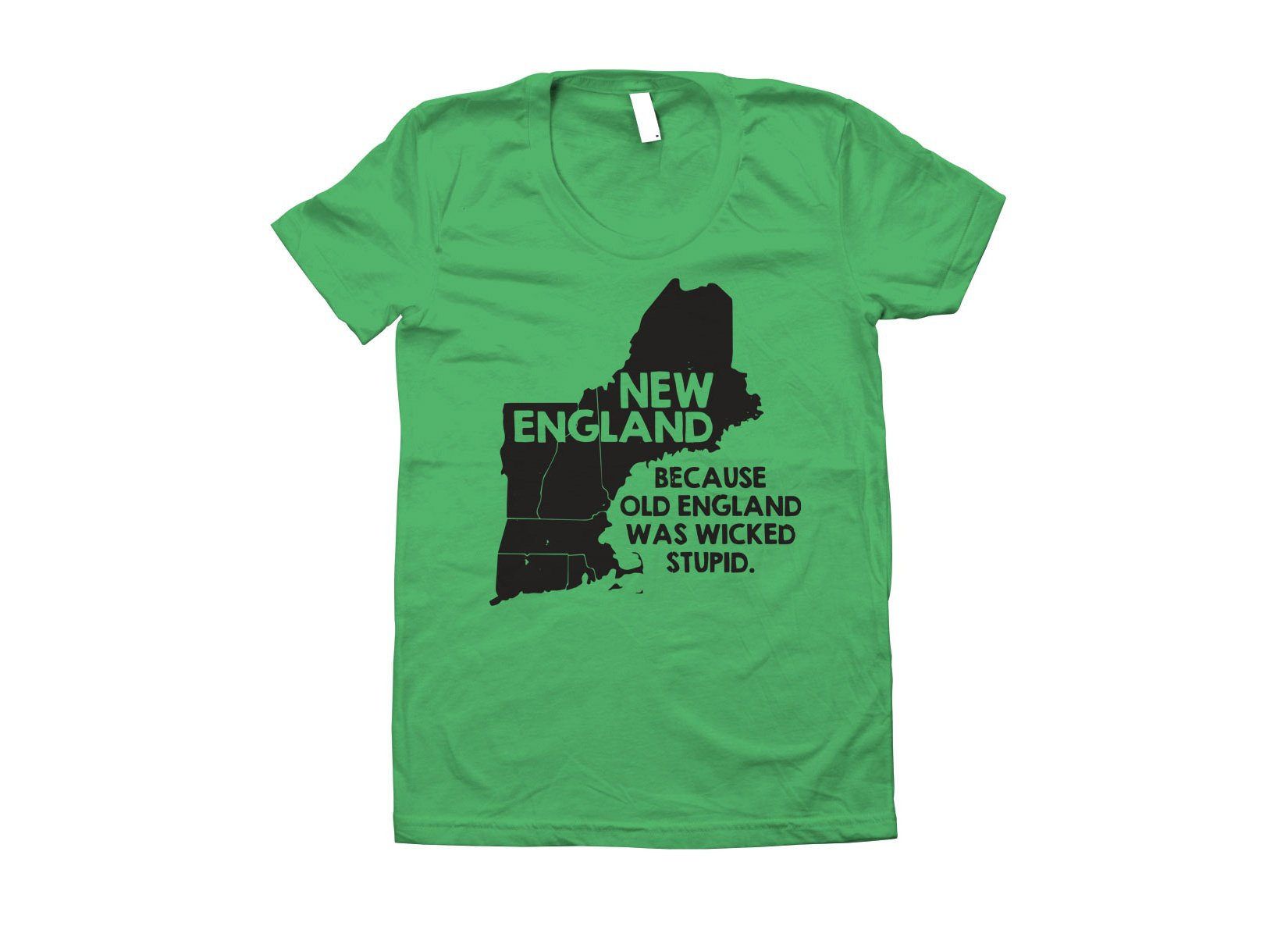 New England, Because Old England Was Wicked Stupid on Juniors T-Shirt