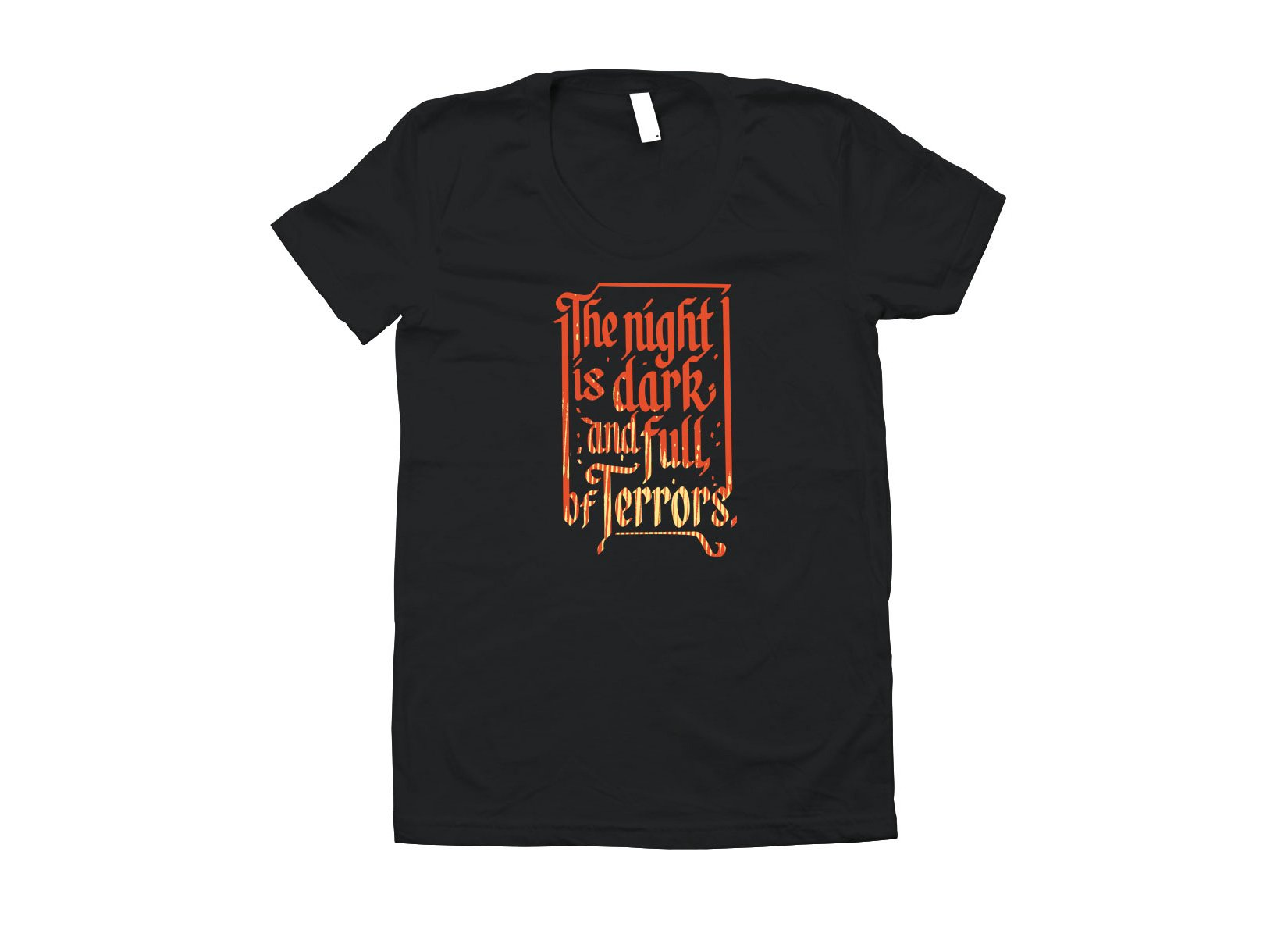 The Night Is Dark And Full Of Terrors on Juniors T-Shirt