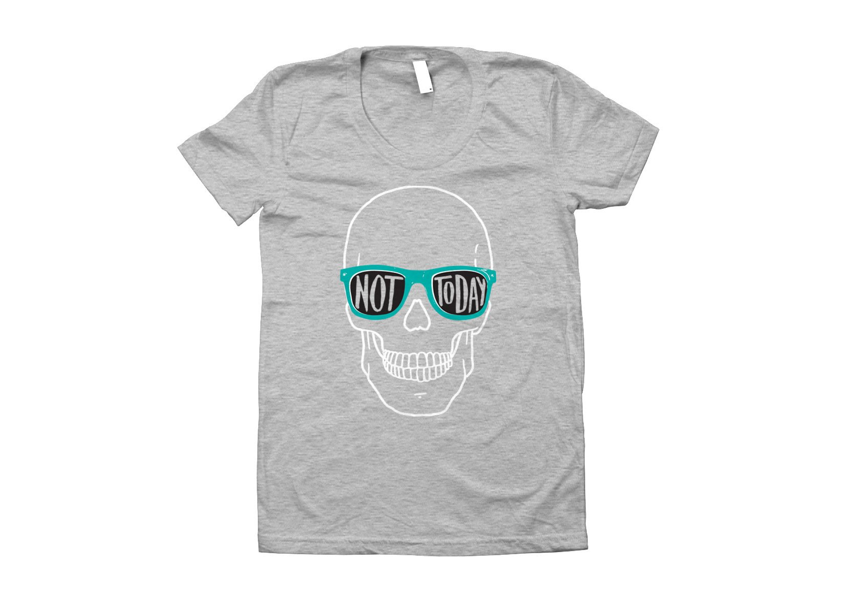 Not Today on Juniors T-Shirt