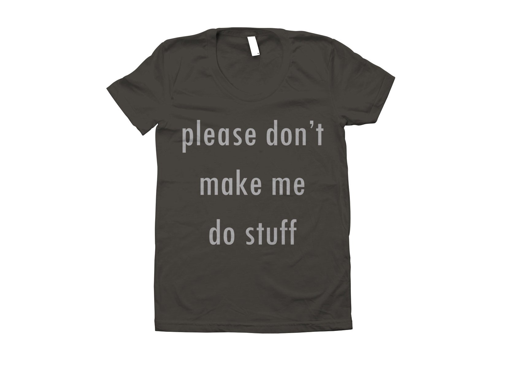Please Don't Make Me Do Stuff on Juniors T-Shirt